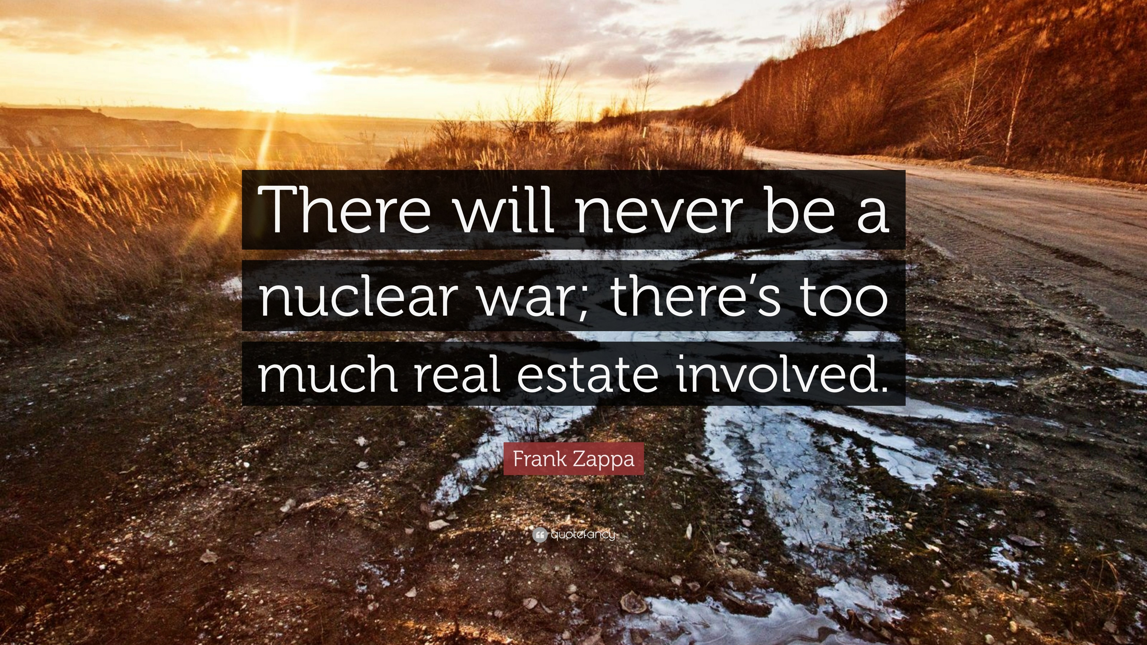 "3840x2160 Frank Zappa Quote: ""There will never be a nuclear war; there's too much"
