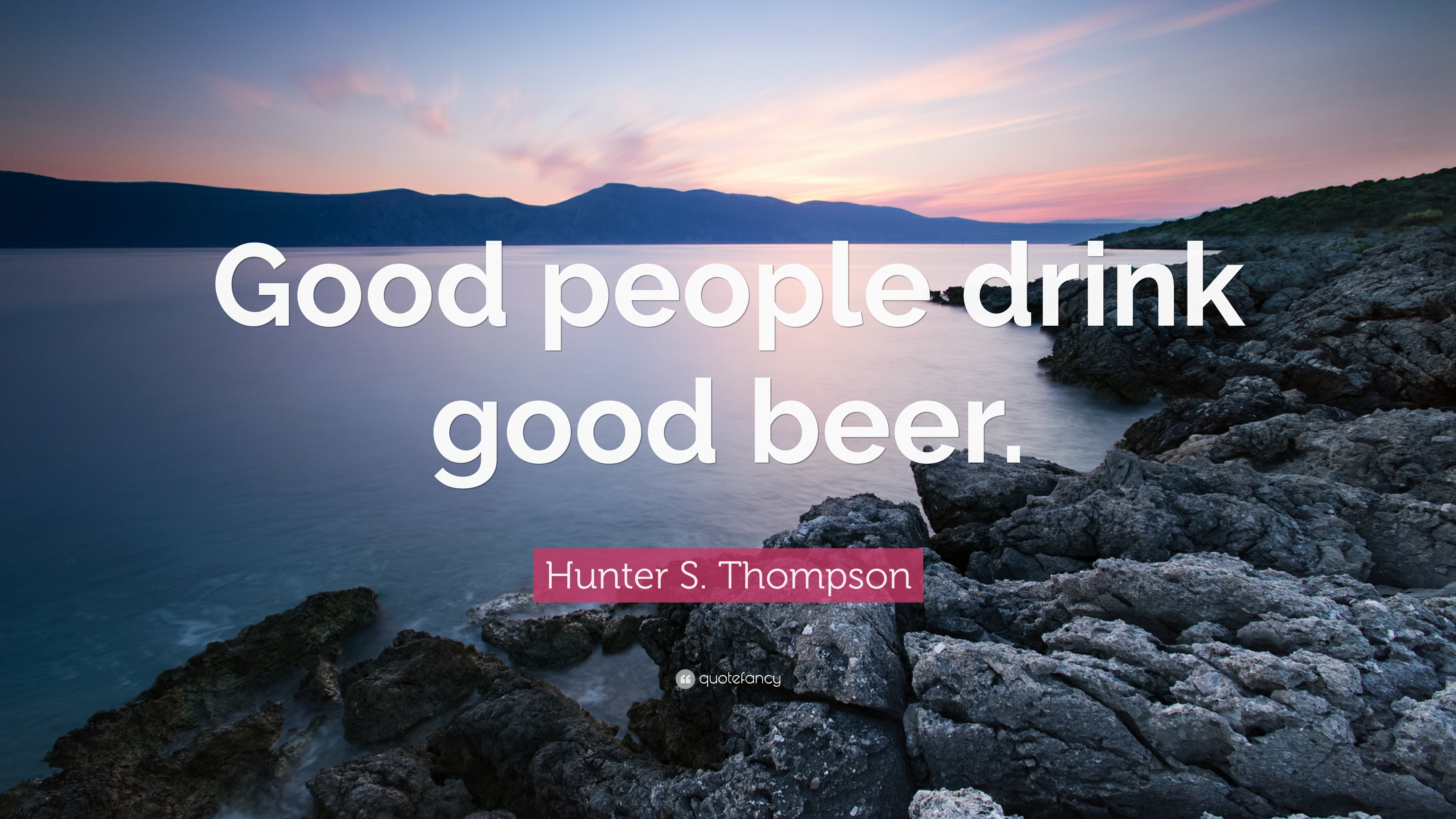 "3840x2160 Hunter S. Thompson Quote: ""Good people drink good beer."""