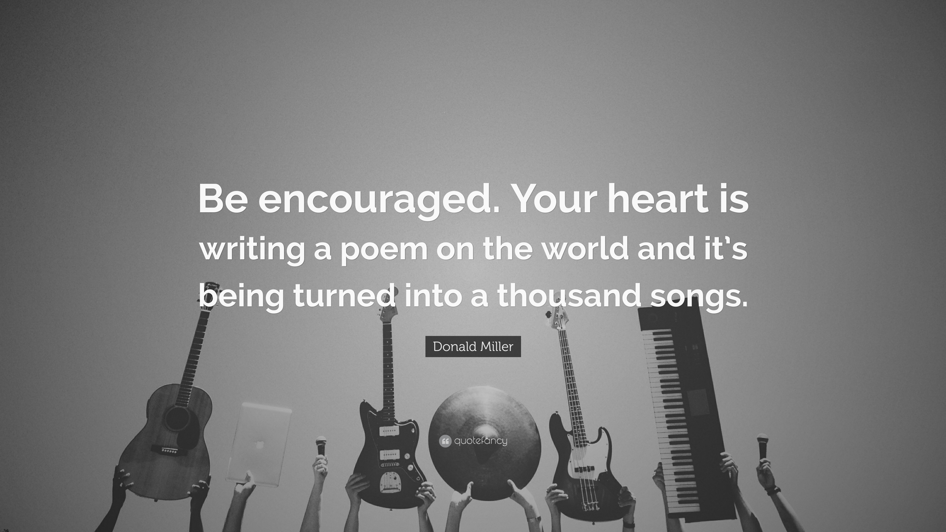 "3840x2160 8 wallpapers. Donald Miller Quote: ""Be encouraged. Your heart is writing a  poem on the"