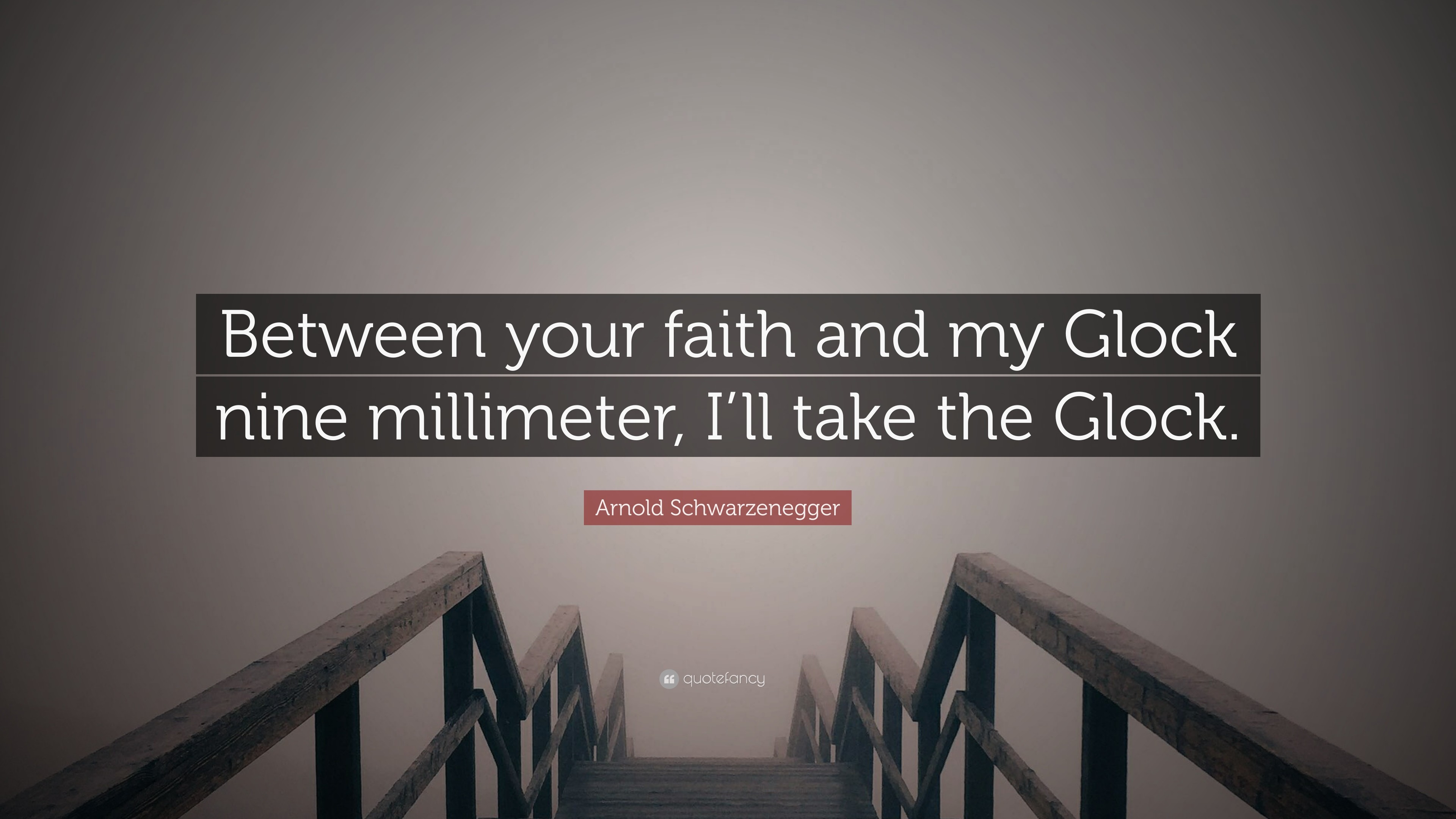 "3840x2160 Arnold Schwarzenegger Quote: ""Between your faith and my Glock nine  millimeter, I'"