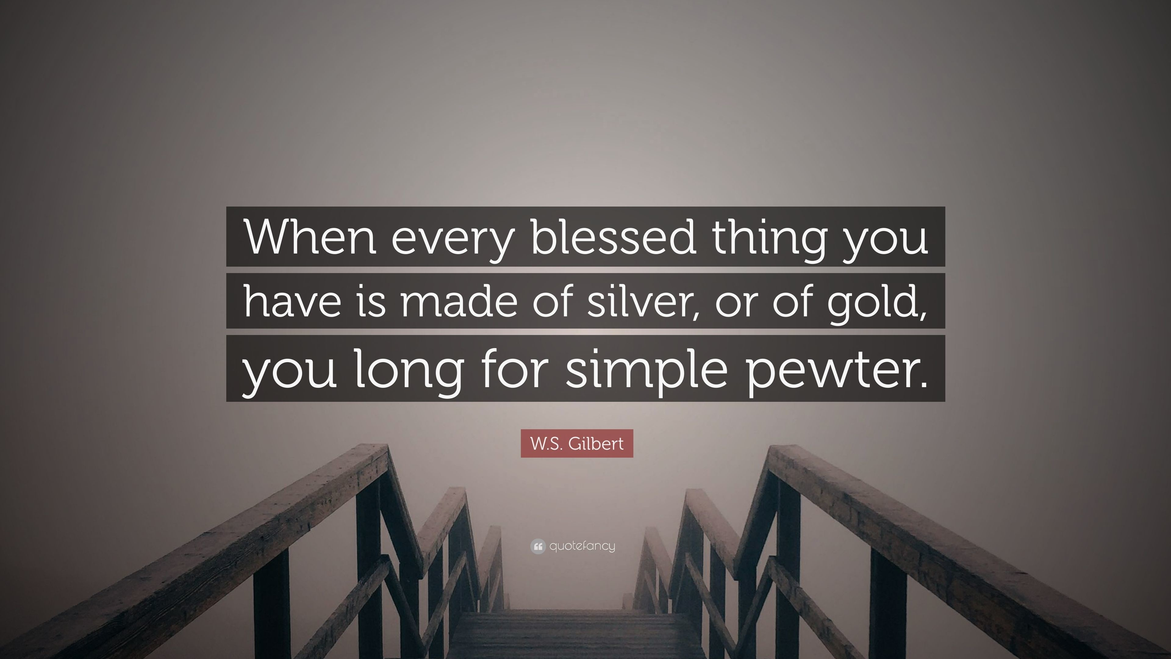 "3840x2160 W.S. Gilbert Quote: ""When every blessed thing you have is made of silver,"