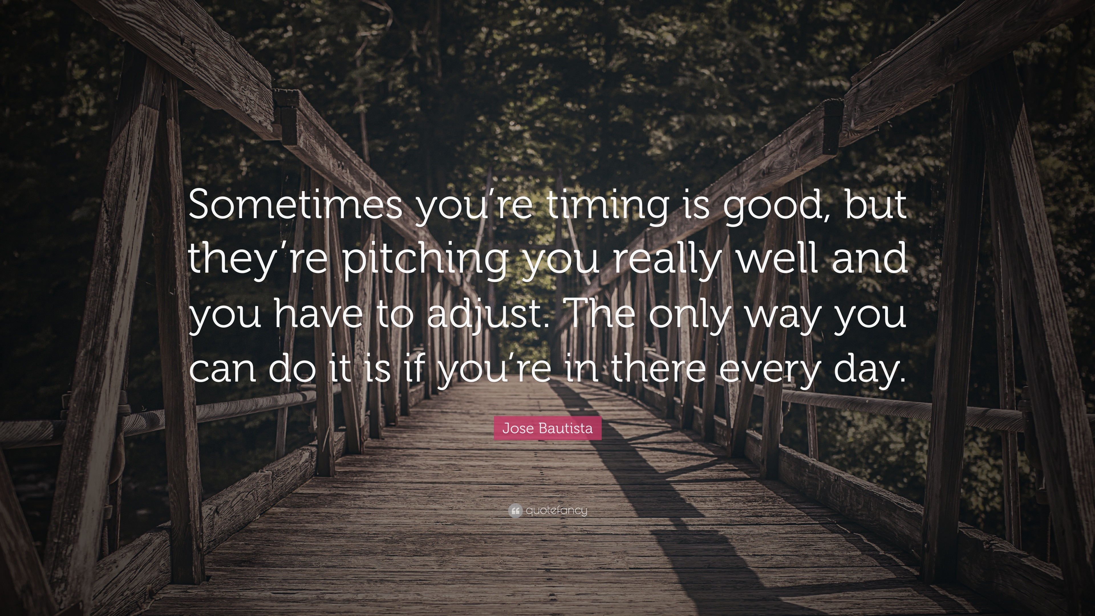 "3840x2160 Jose Bautista Quote: ""Sometimes you're timing is good, but they'"