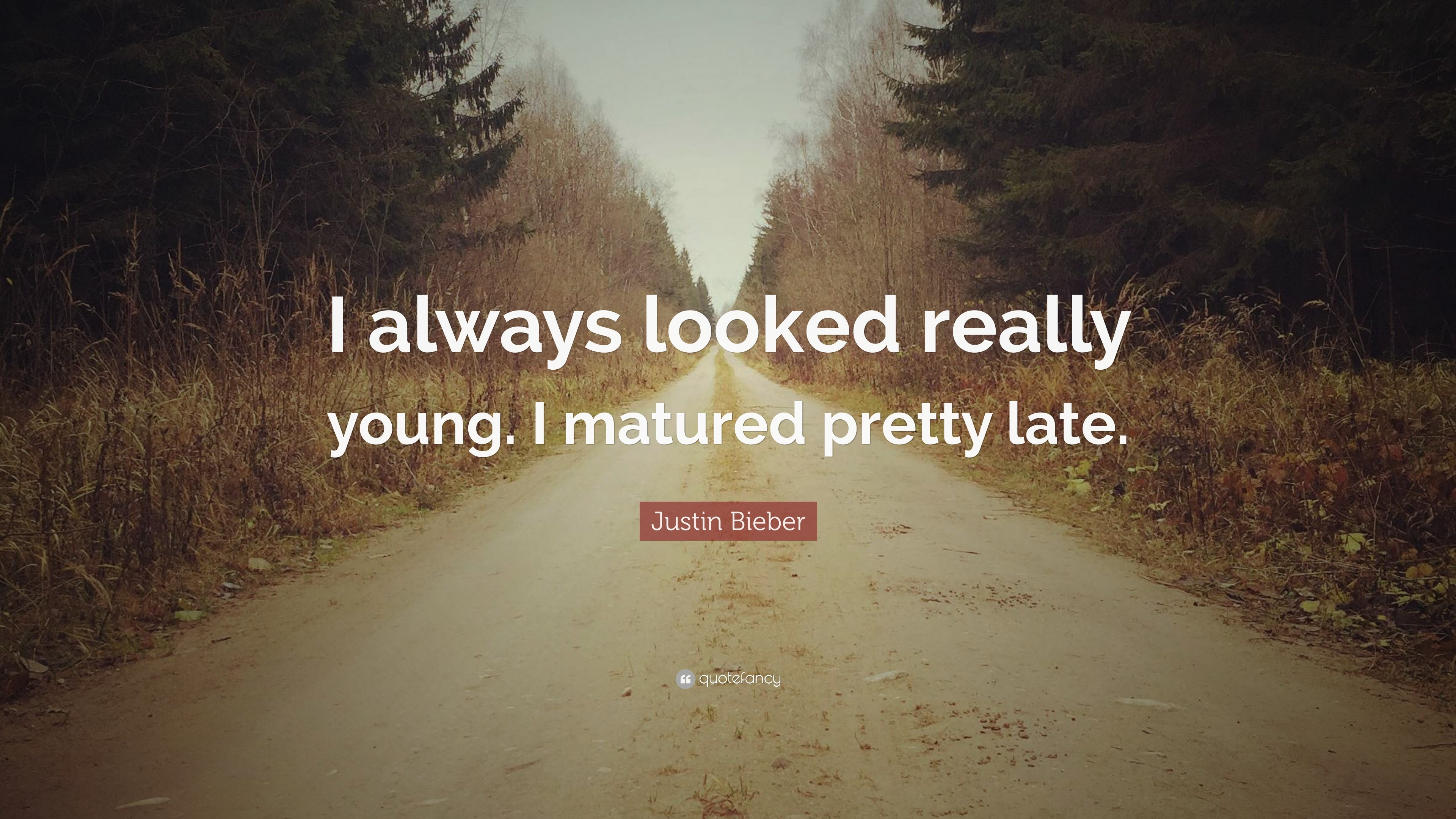 "3840x2160 Justin Bieber Quote: ""I always looked really young. I matured pretty late."