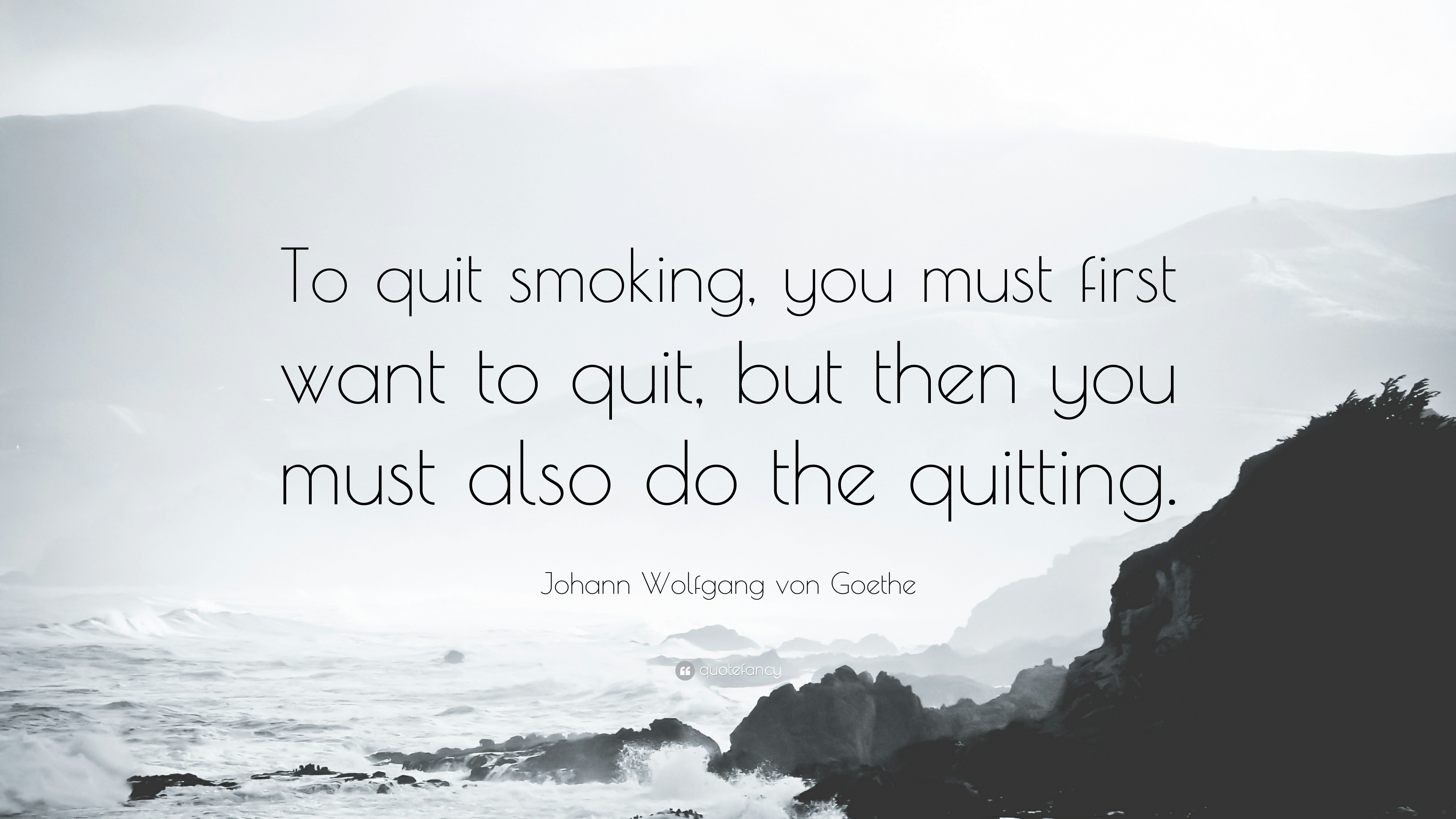 "3840x2160 Johann Wolfgang von Goethe Quote: ""To quit smoking, you must first want to"