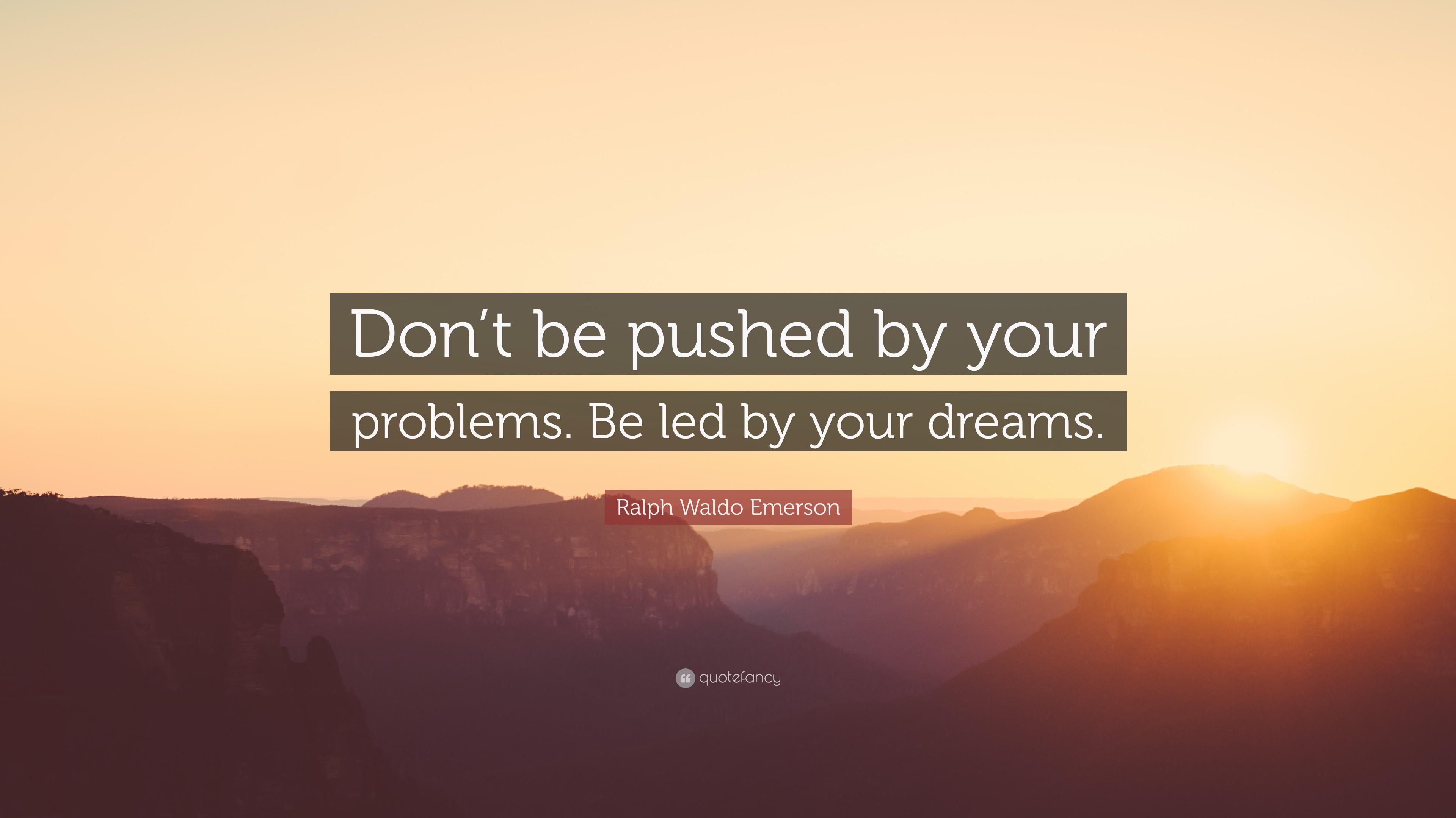 "3840x2160 Ralph Waldo Emerson Quote: ""Don't be pushed by your problems. Be"