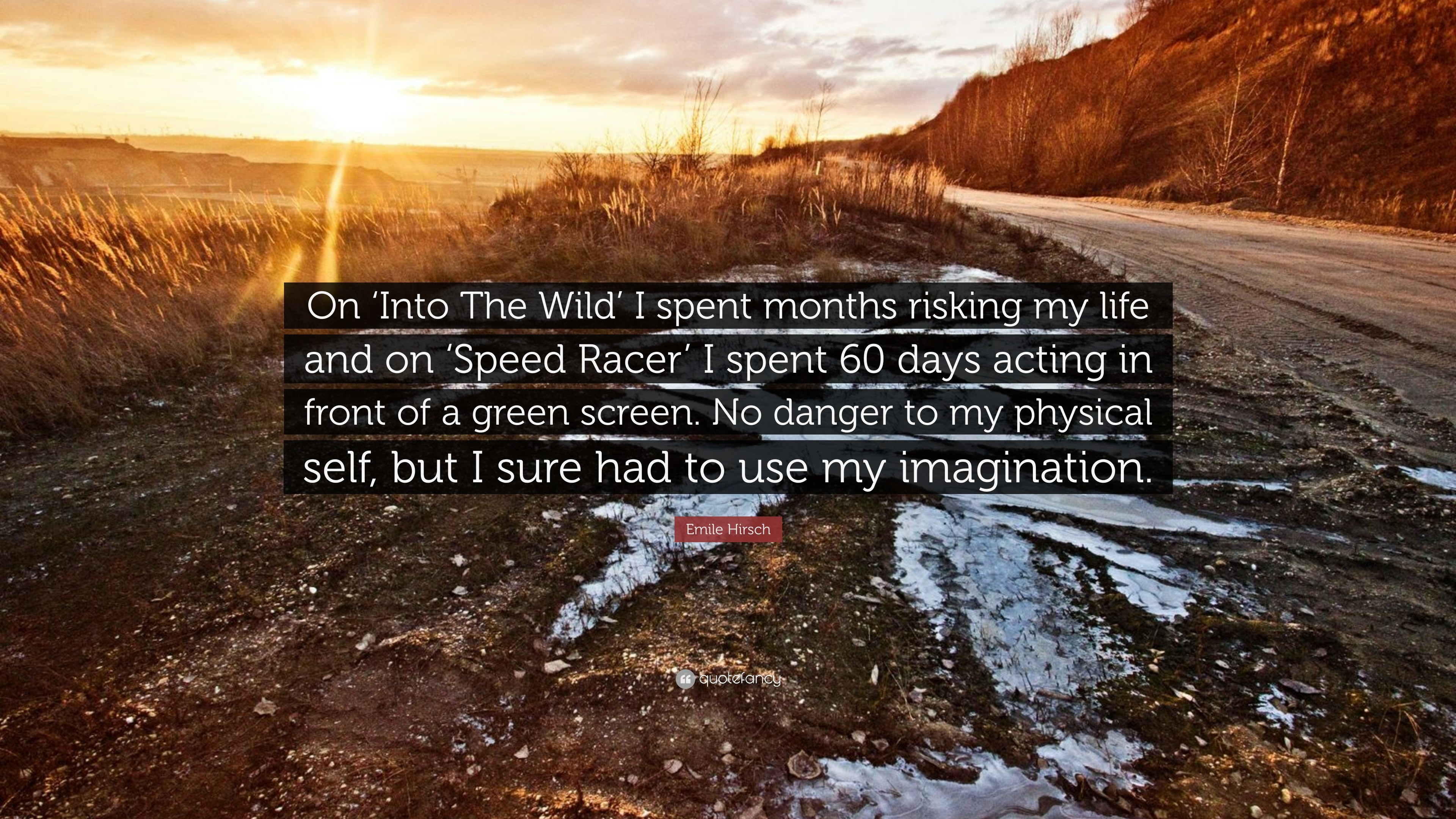 "3840x2160 Emile Hirsch Quote: ""On 'Into The Wild' I spent months risking my"