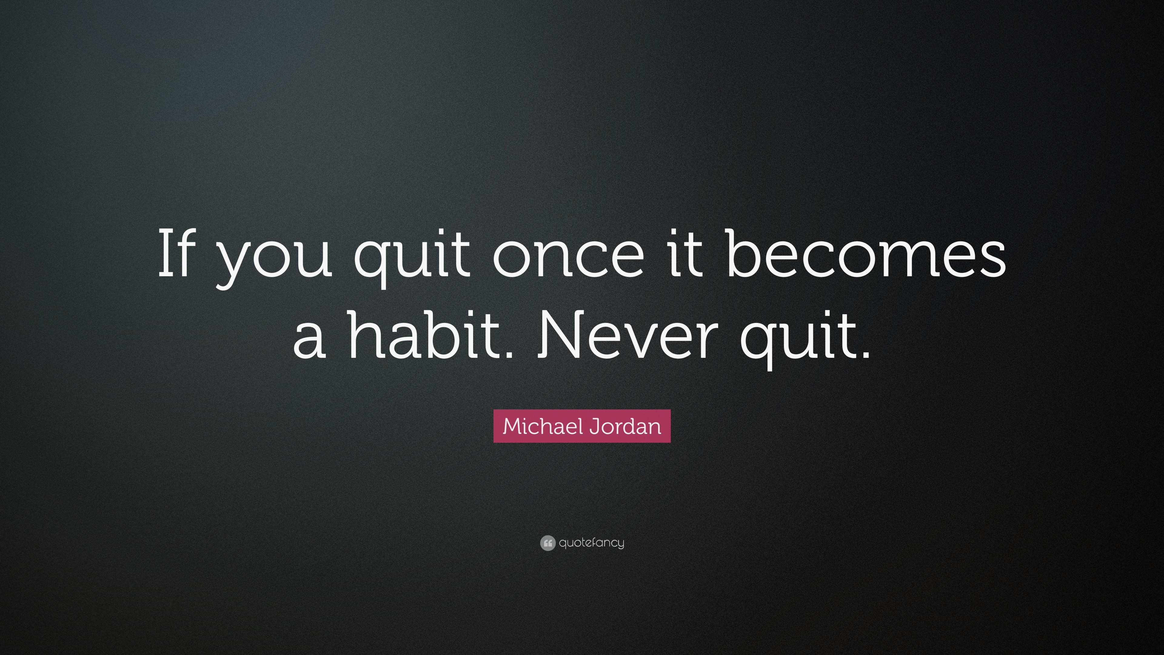 "3840x2160 Michael Jordan Quote: ""If you quit once it becomes a habit. Never quit"