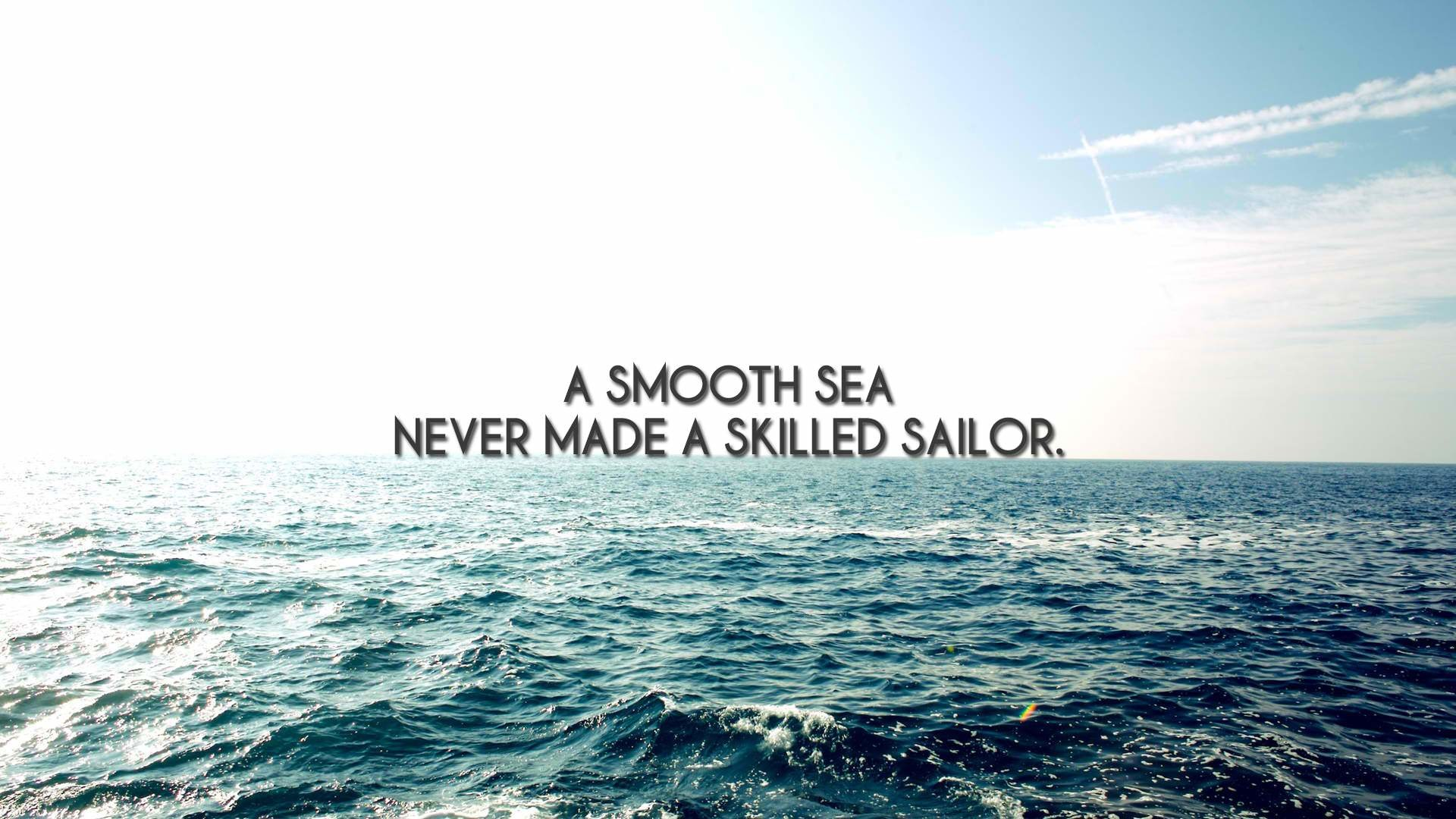 1920x1080 A smooth sea never made a skilled sailor.