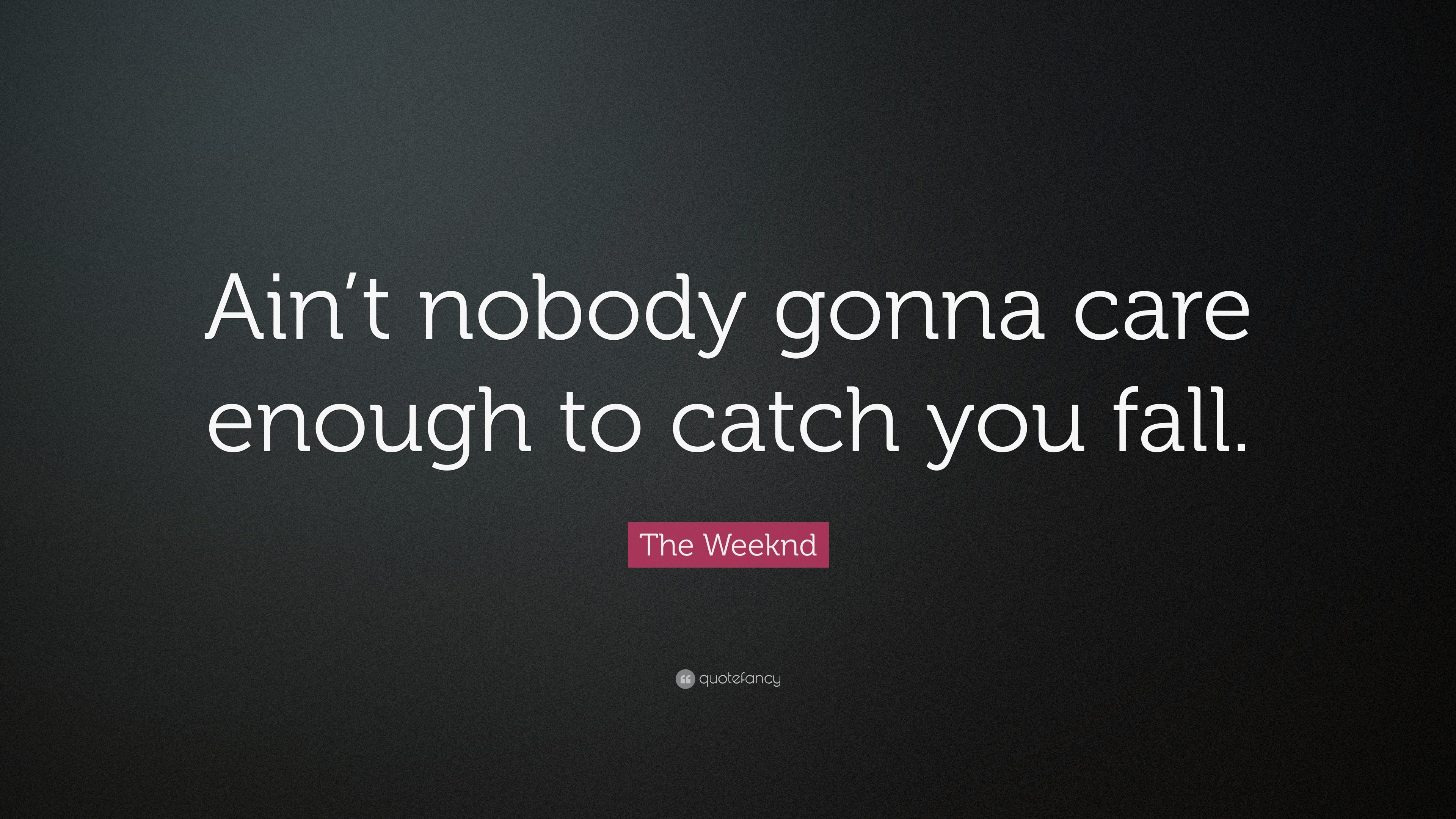 "3840x2160 The Weeknd Quote: ""Ain't nobody gonna care enough to catch you fall"