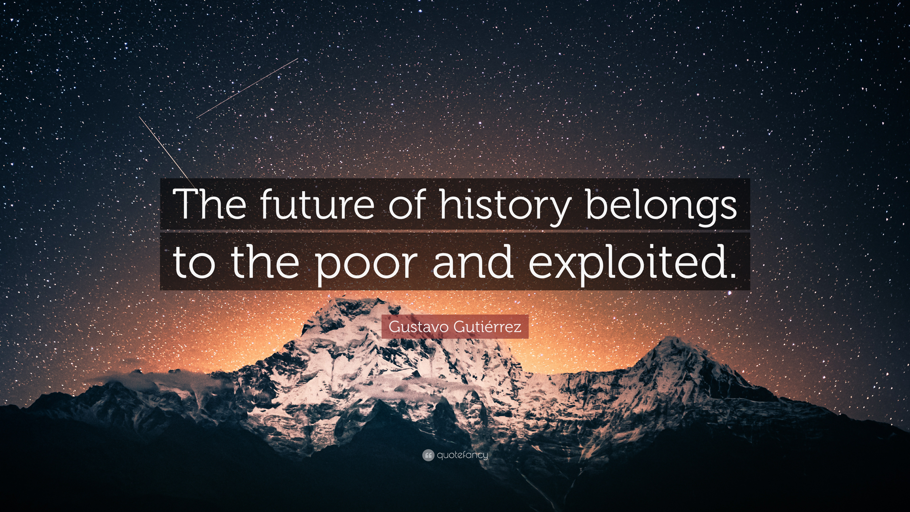 "3840x2160 Gustavo Gutiérrez Quote: ""The future of history belongs to the poor and  exploited."