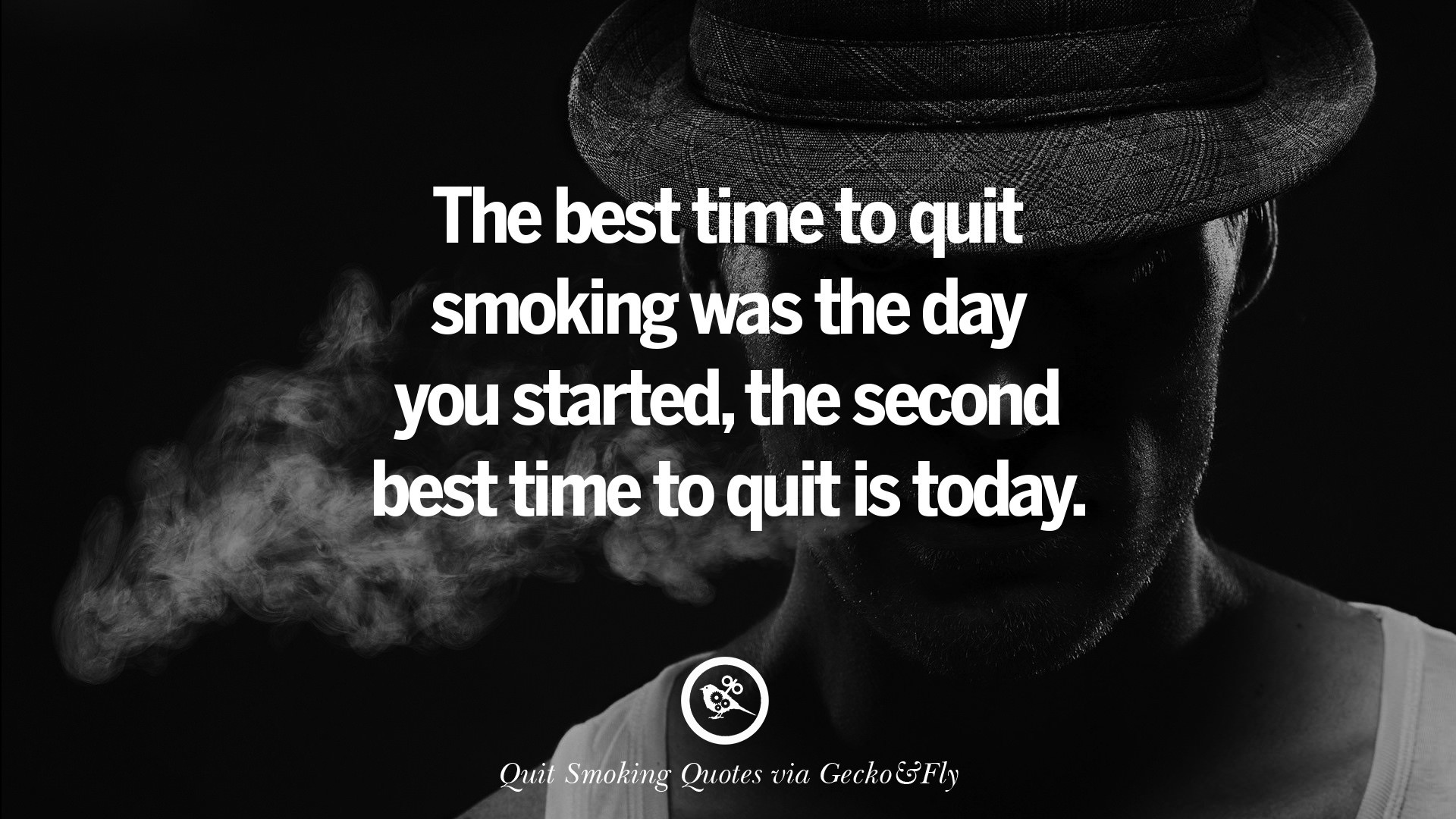 1920x1080 The best time to quit smoking was the day you started, the second best time  to quit is today.