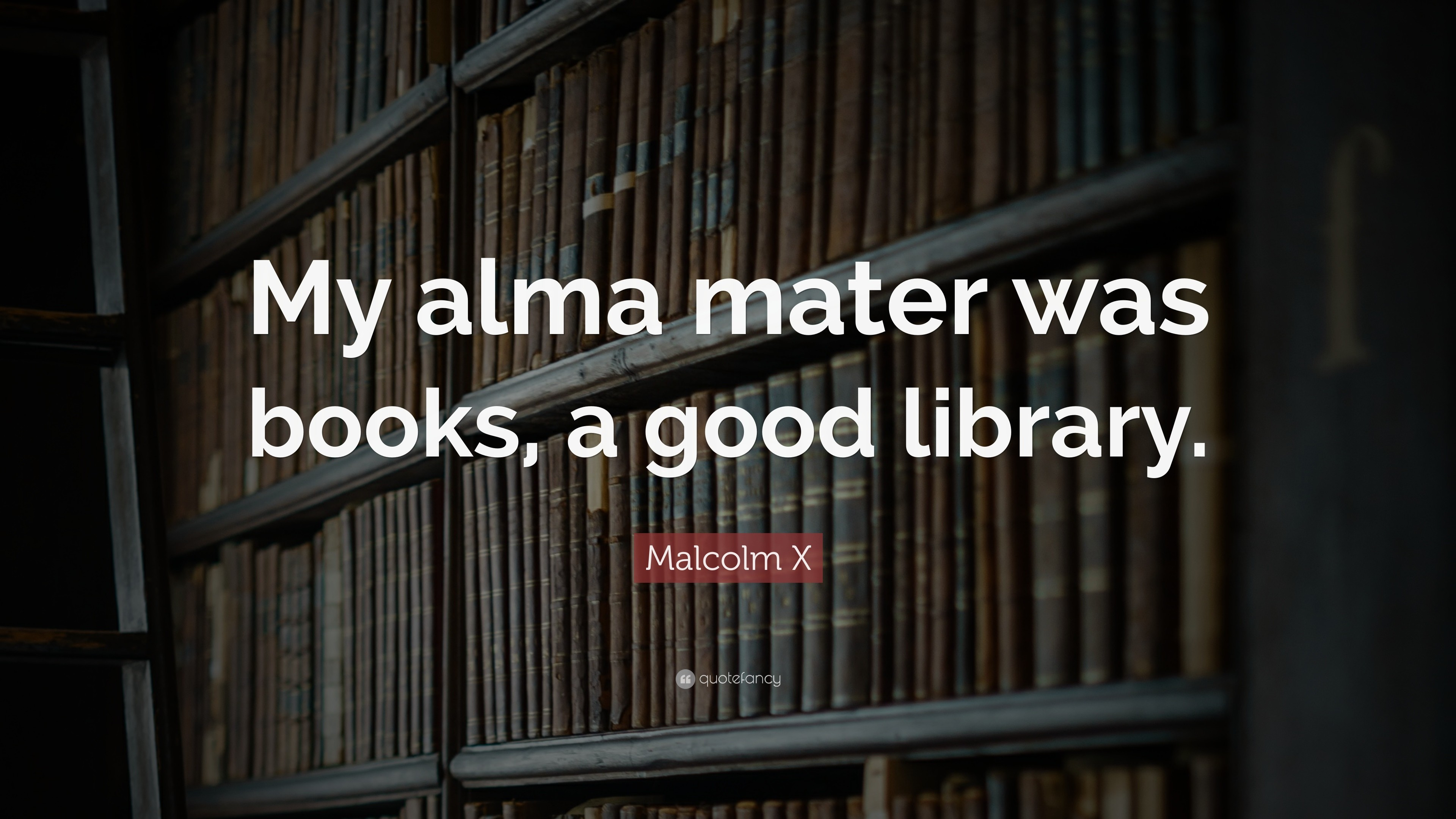 "3840x2160 Malcolm X Quote: ""My alma mater was books, a good library."""