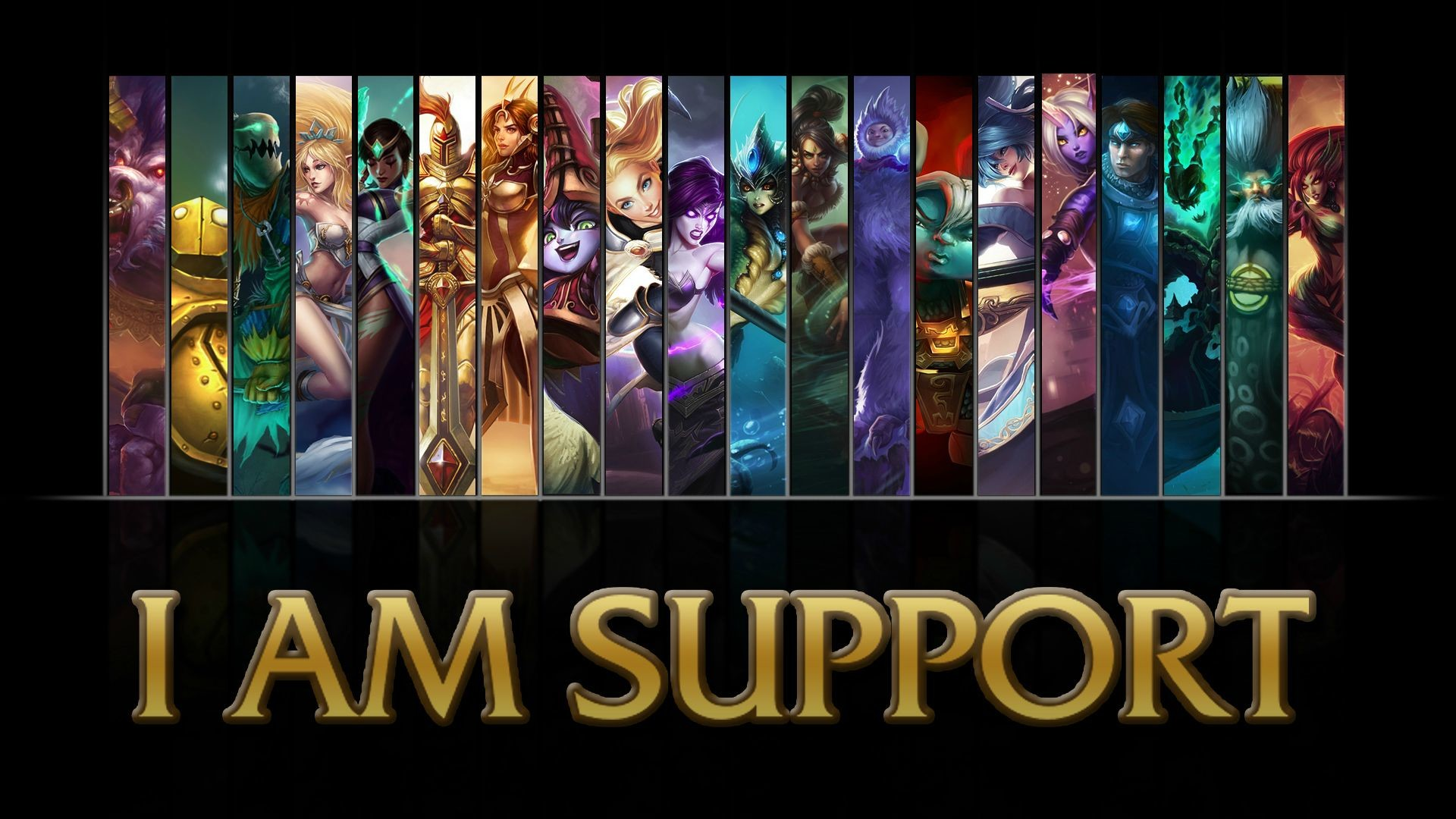 "1920x1080 League of Legends ""I AM SUPPORT"" wallpaper I created"