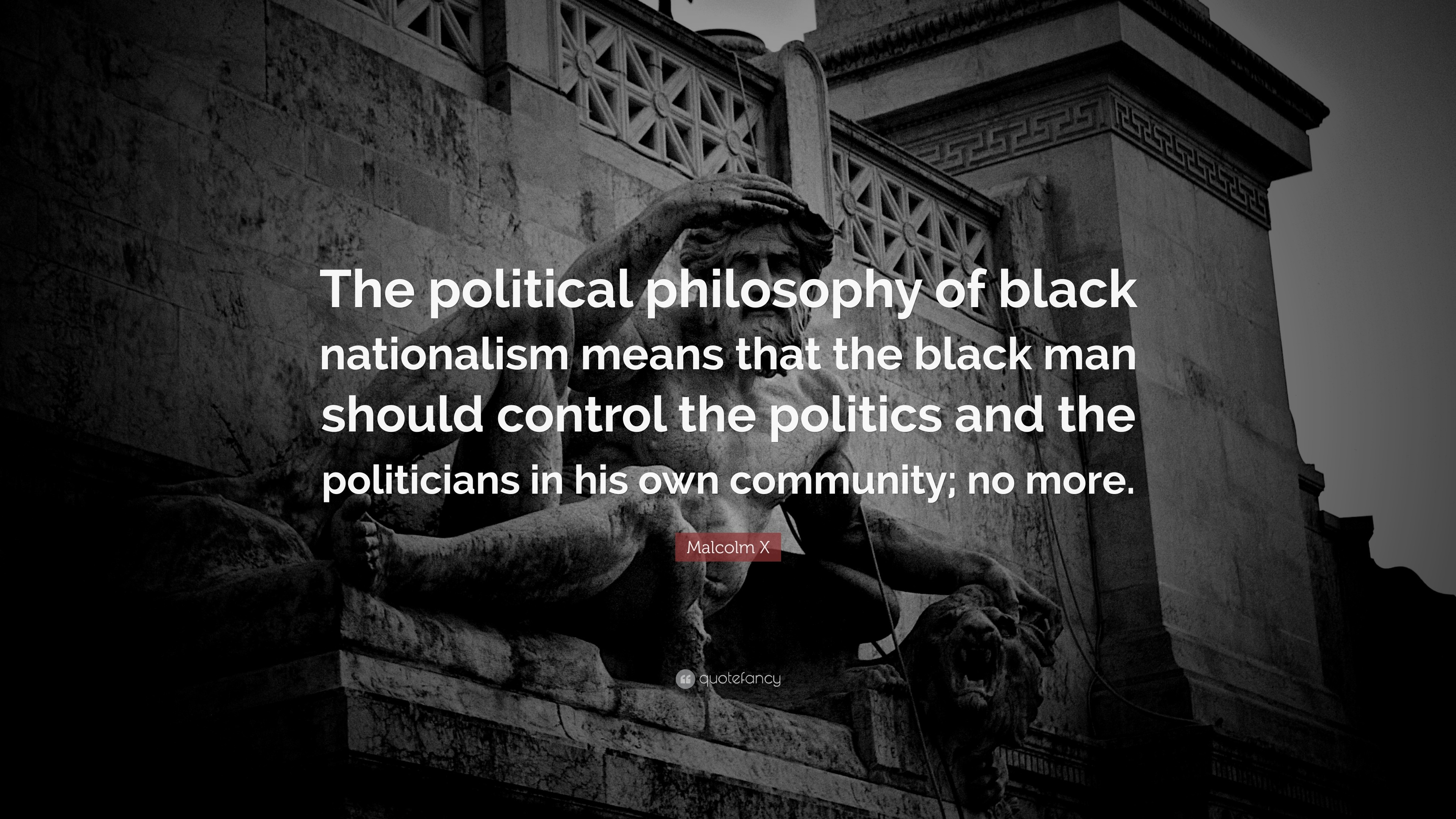 "3840x2160 Malcolm X Quote: ""The political philosophy of black nationalism means that  the black man"