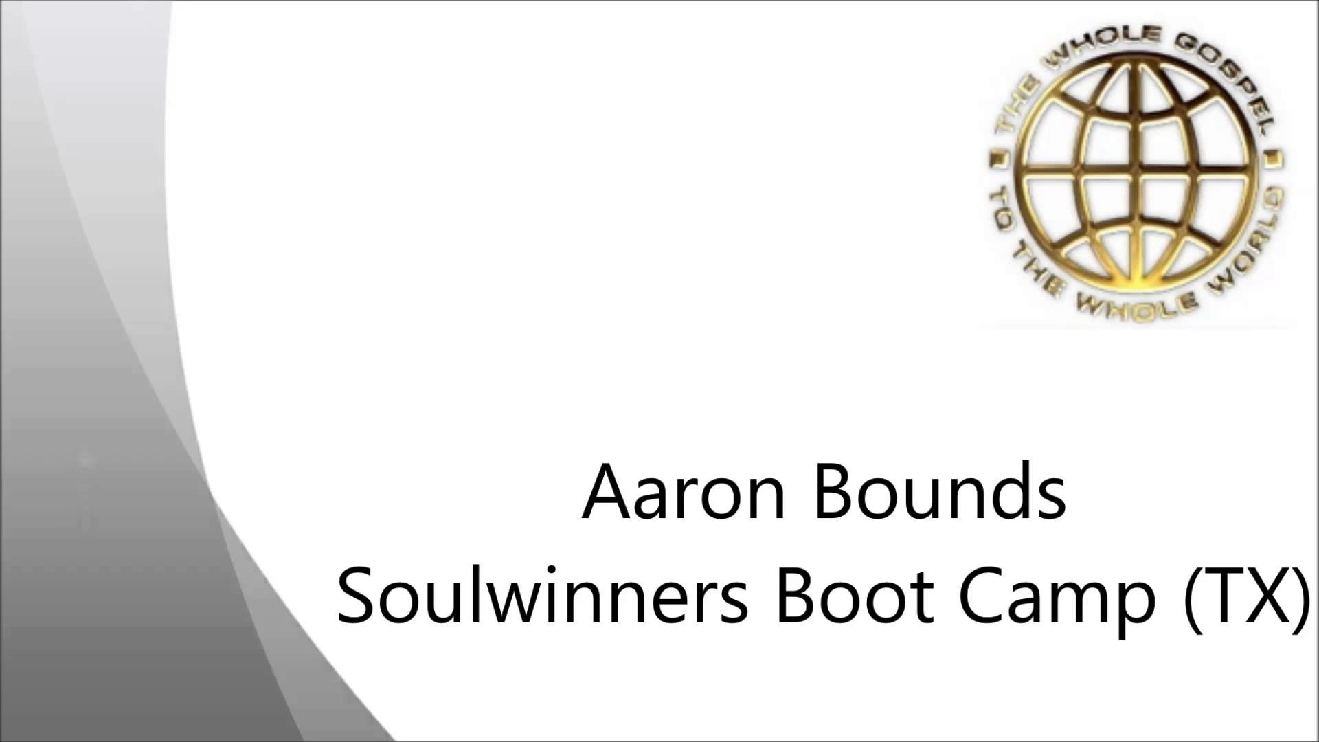1920x1080 Aaron Bounds - Soulwinners Bootcamp - TX (UPCI) - FULL MESSAGE