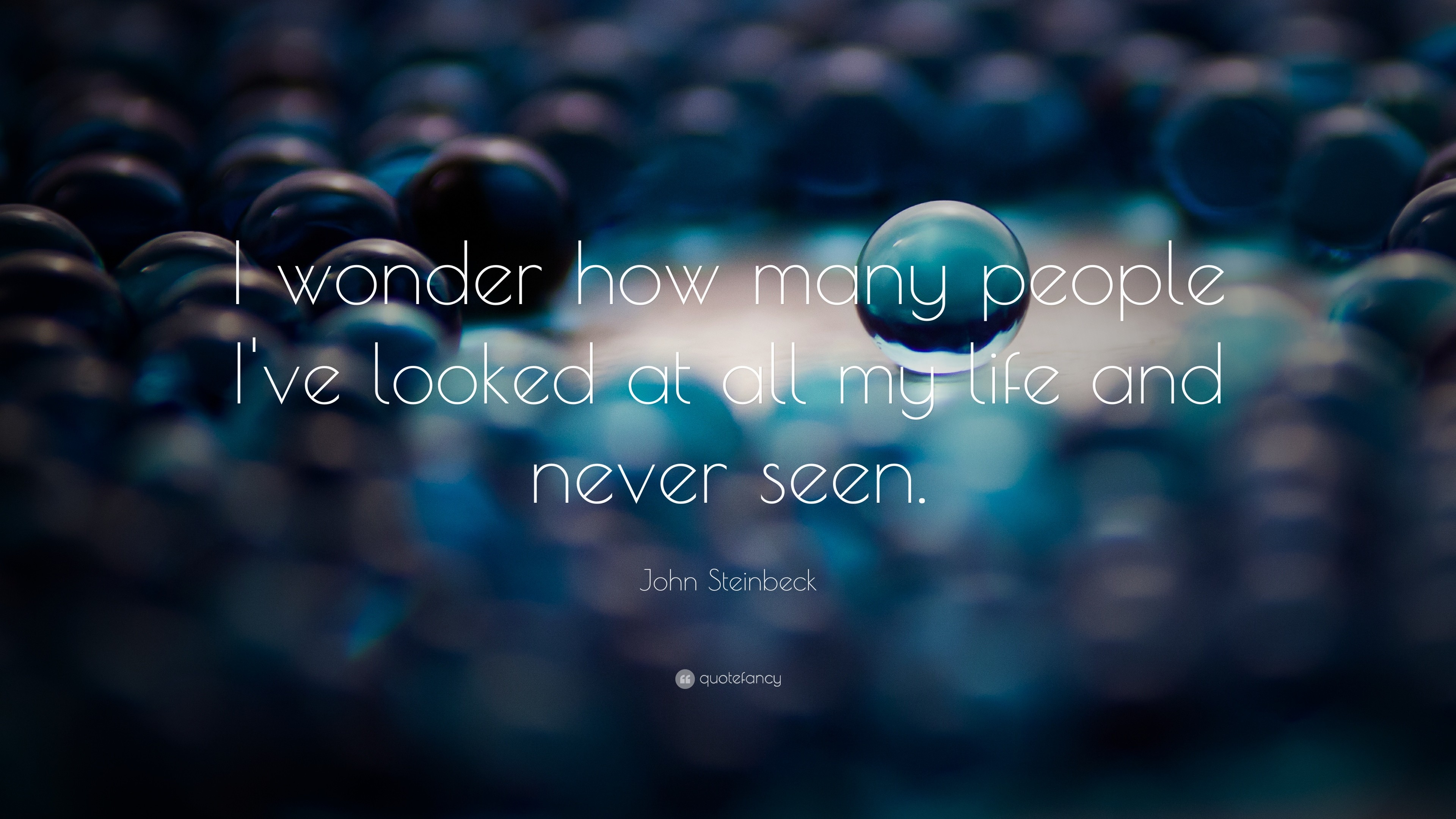 "3840x2160 Life Quotes: ""I wonder how many people I've looked at all my"