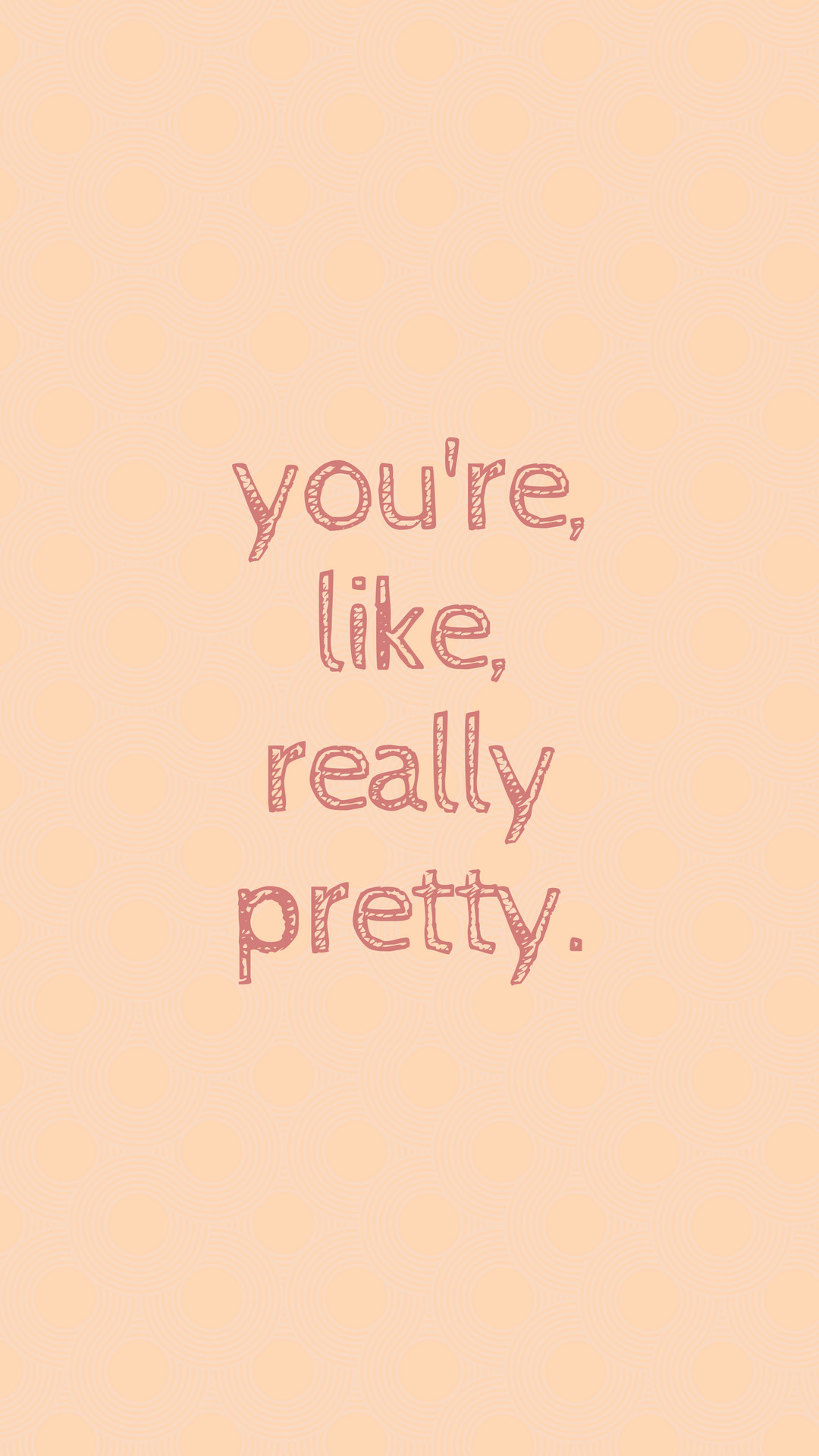 1080x1920 Phone Wallpaper - phone background - you're like really pretty - boost your  confidence with these phone backgrounds