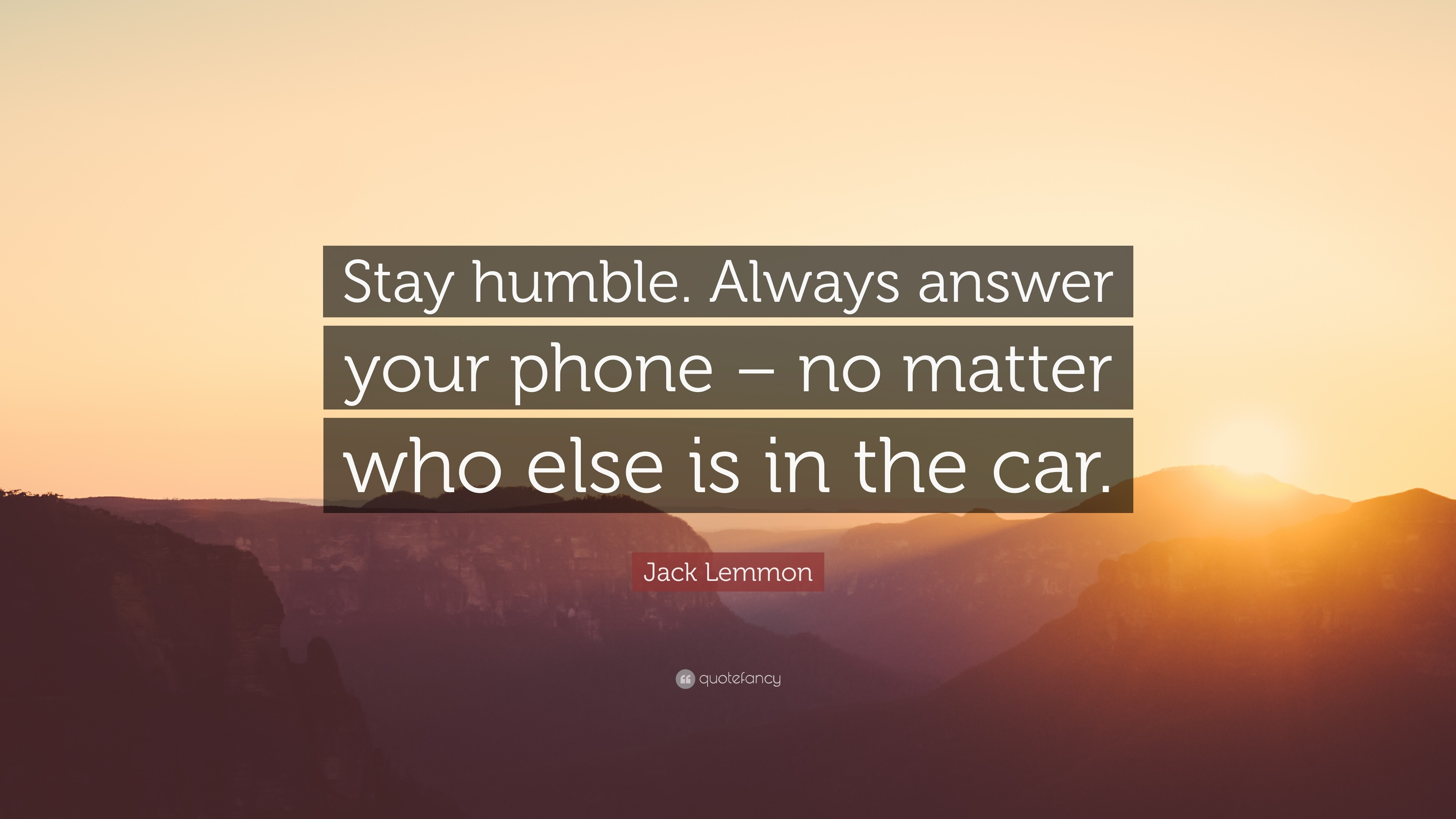 "3840x2160 Jack Lemmon Quote: ""Stay humble. Always answer your phone – no matter who"