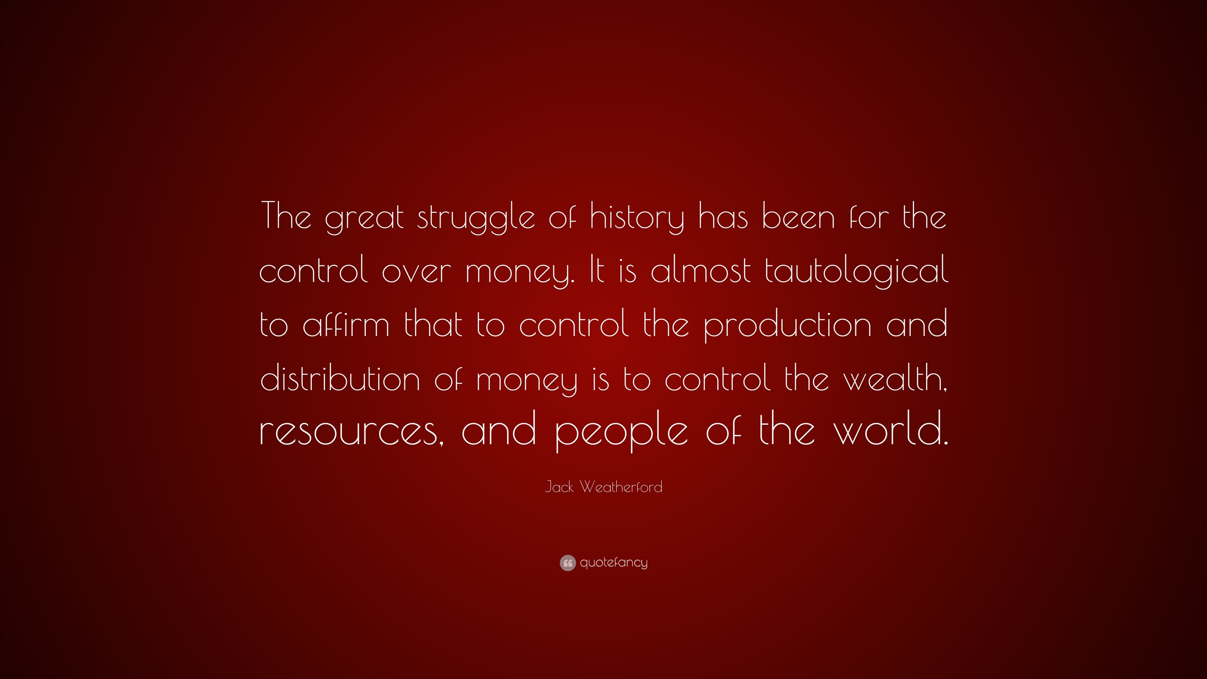 "3840x2160 Jack Weatherford Quote: ""The great struggle of history has been for the  control over"