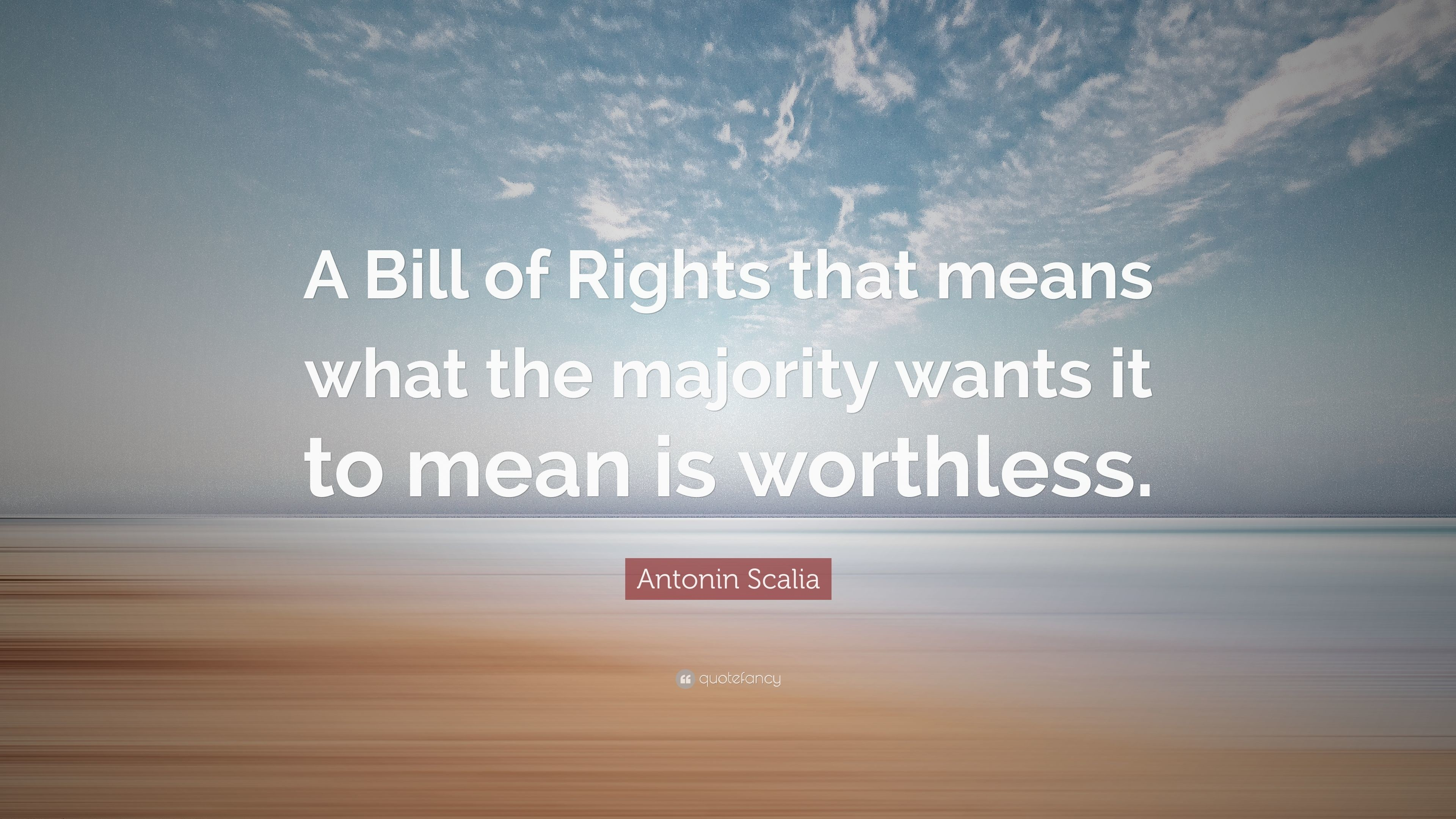 "3840x2160 Antonin Scalia Quote: ""A Bill of Rights that means what the majority wants  it"