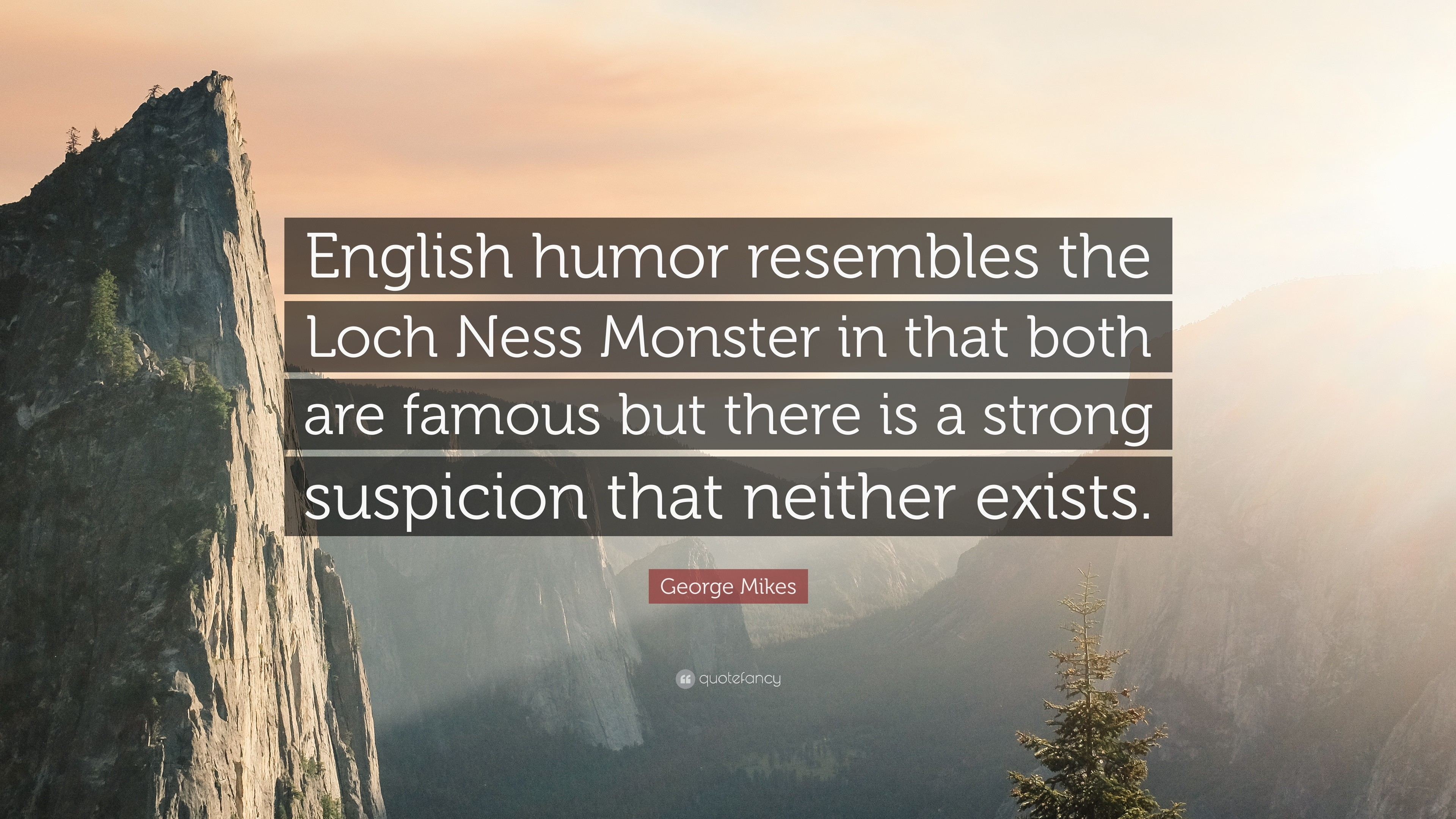 "3840x2160 George Mikes Quote: ""English humor resembles the Loch Ness Monster in that  both are"