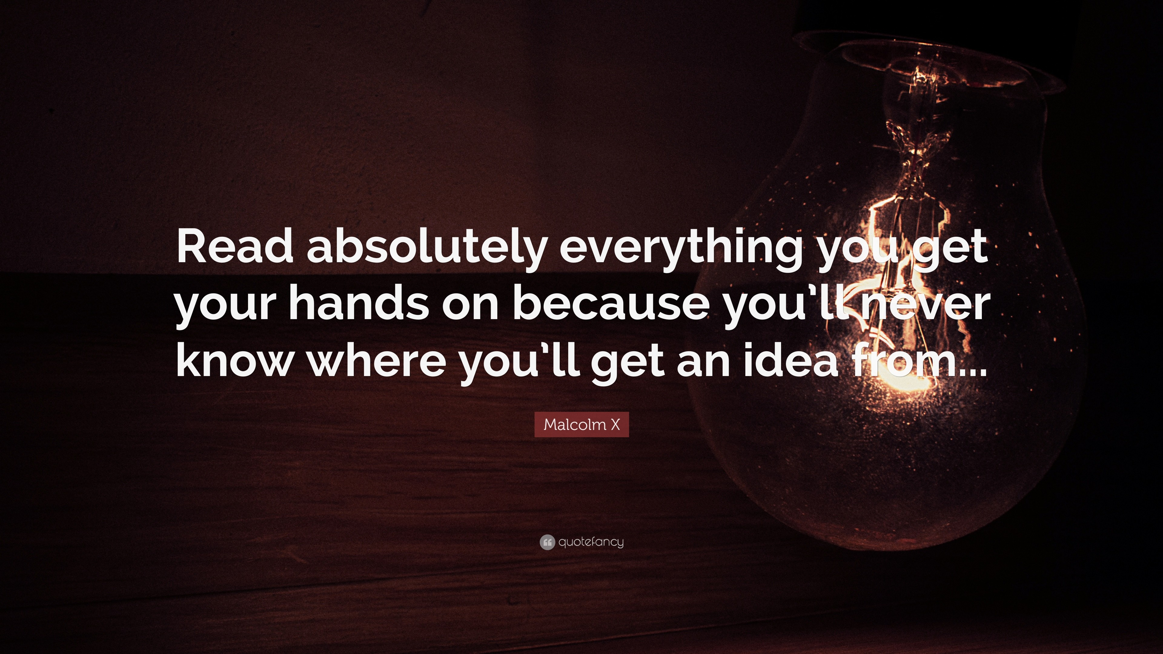 "3840x2160 Malcolm X Quote: ""Read absolutely everything you get your hands on because  you'"