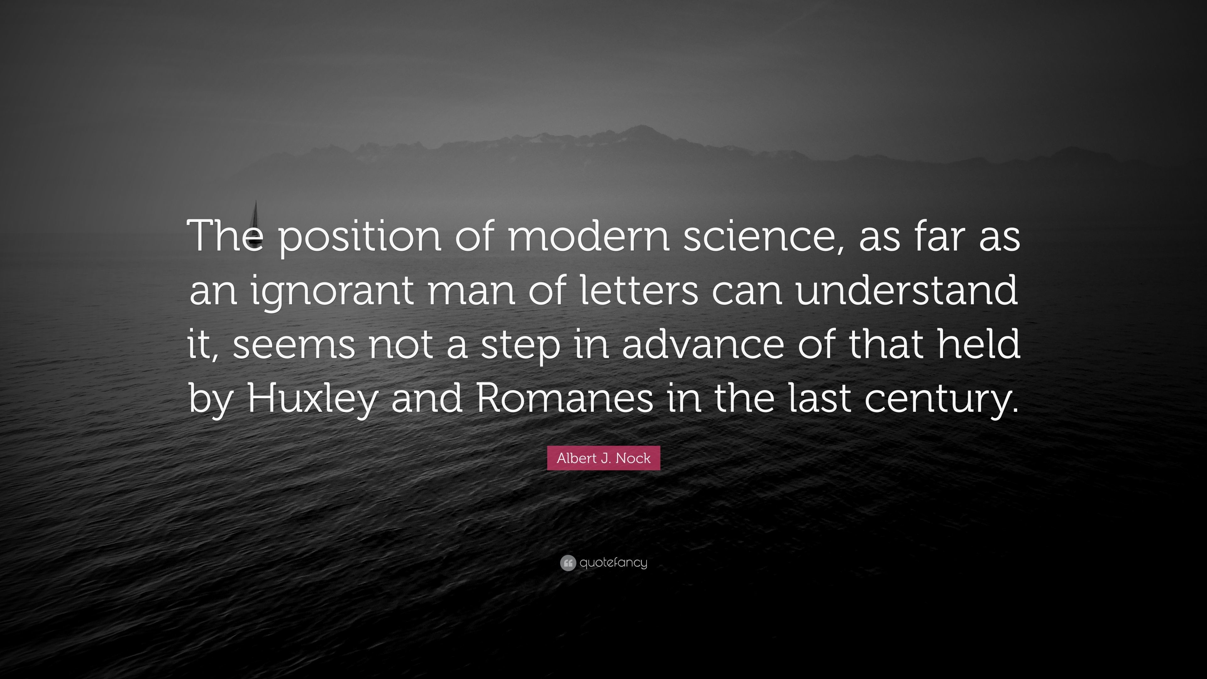"3840x2160 Albert J. Nock Quote: ""The position of modern science, as far as"