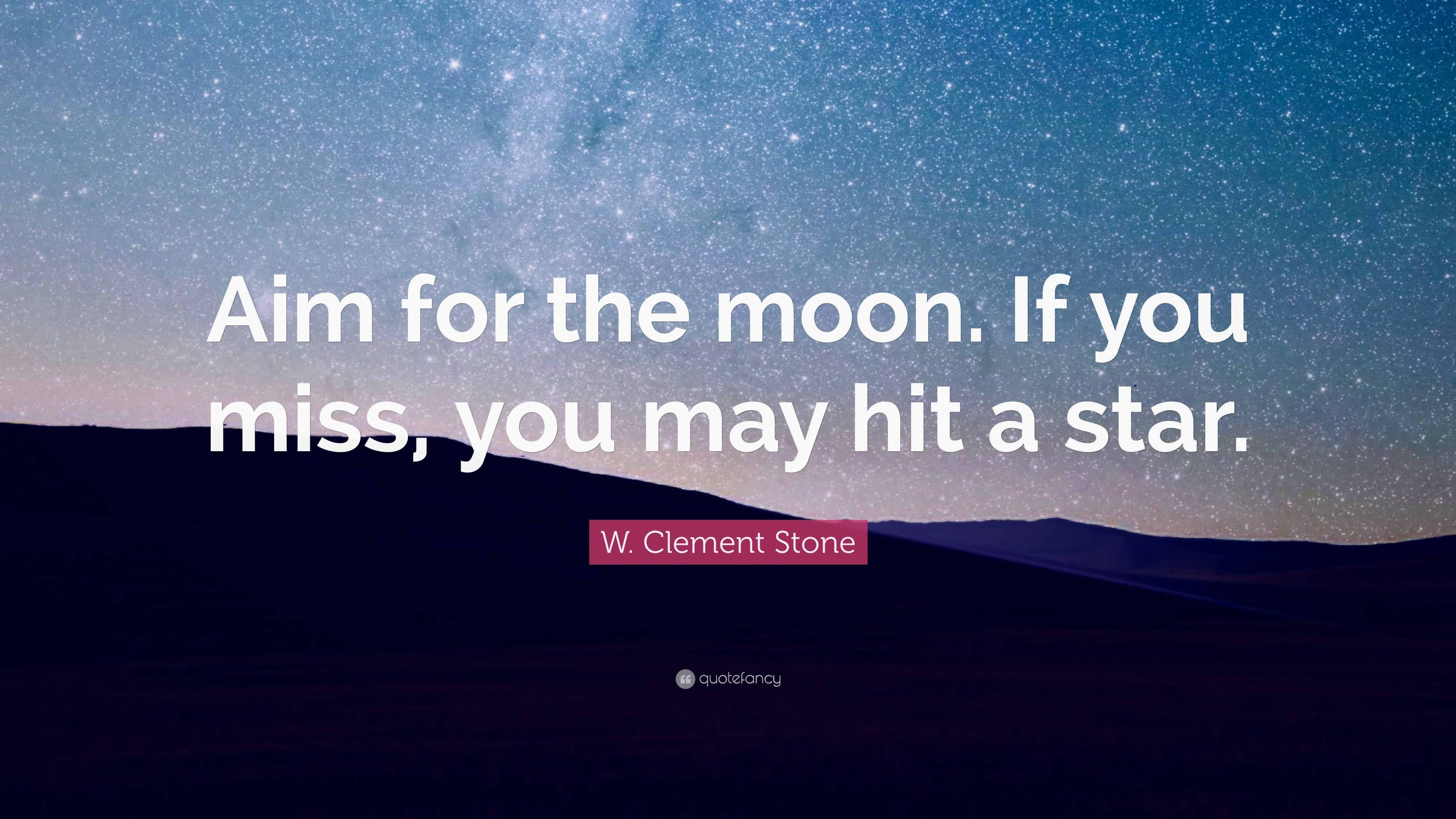 "3840x2160 14 wallpapers. W. Clement Stone Quote: ""Aim for the moon. If you miss,"