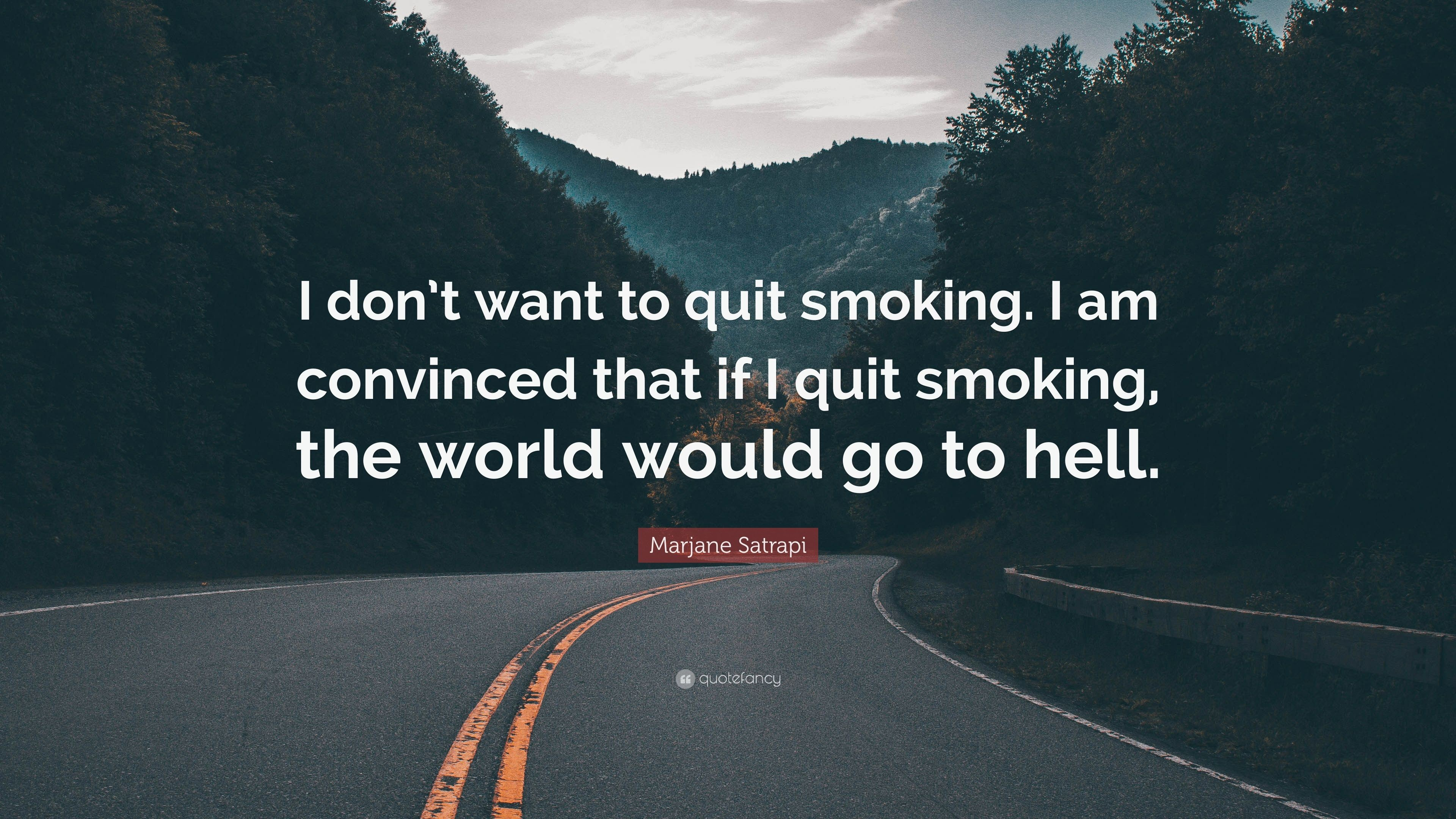"3840x2160 Marjane Satrapi Quote: ""I don't want to quit smoking. I am"