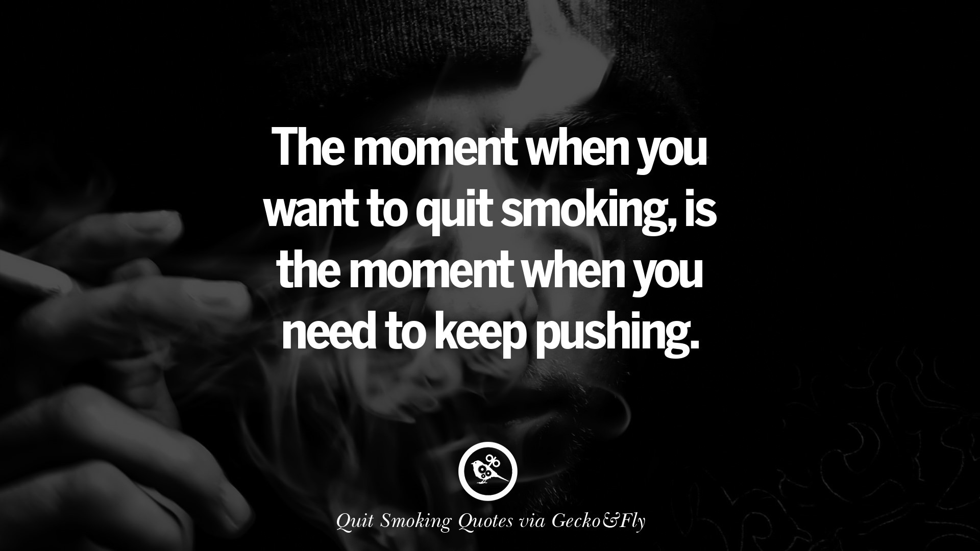 1920x1080 The moment when you want to quit smoking, is the moment when you need to  keep pushing.