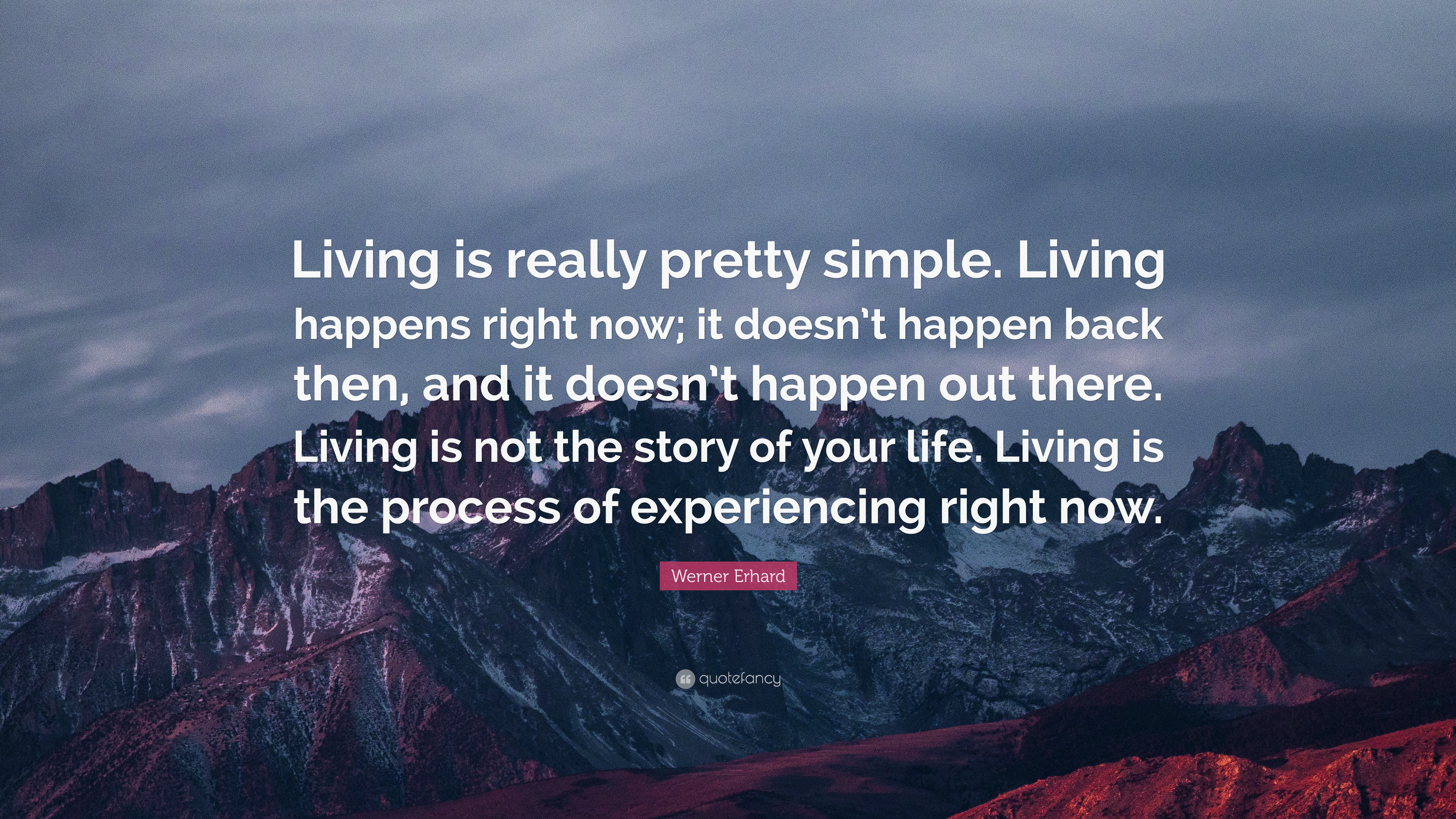 "3840x2160 Werner Erhard Quote: ""Living is really pretty simple. Living happens right  now;"