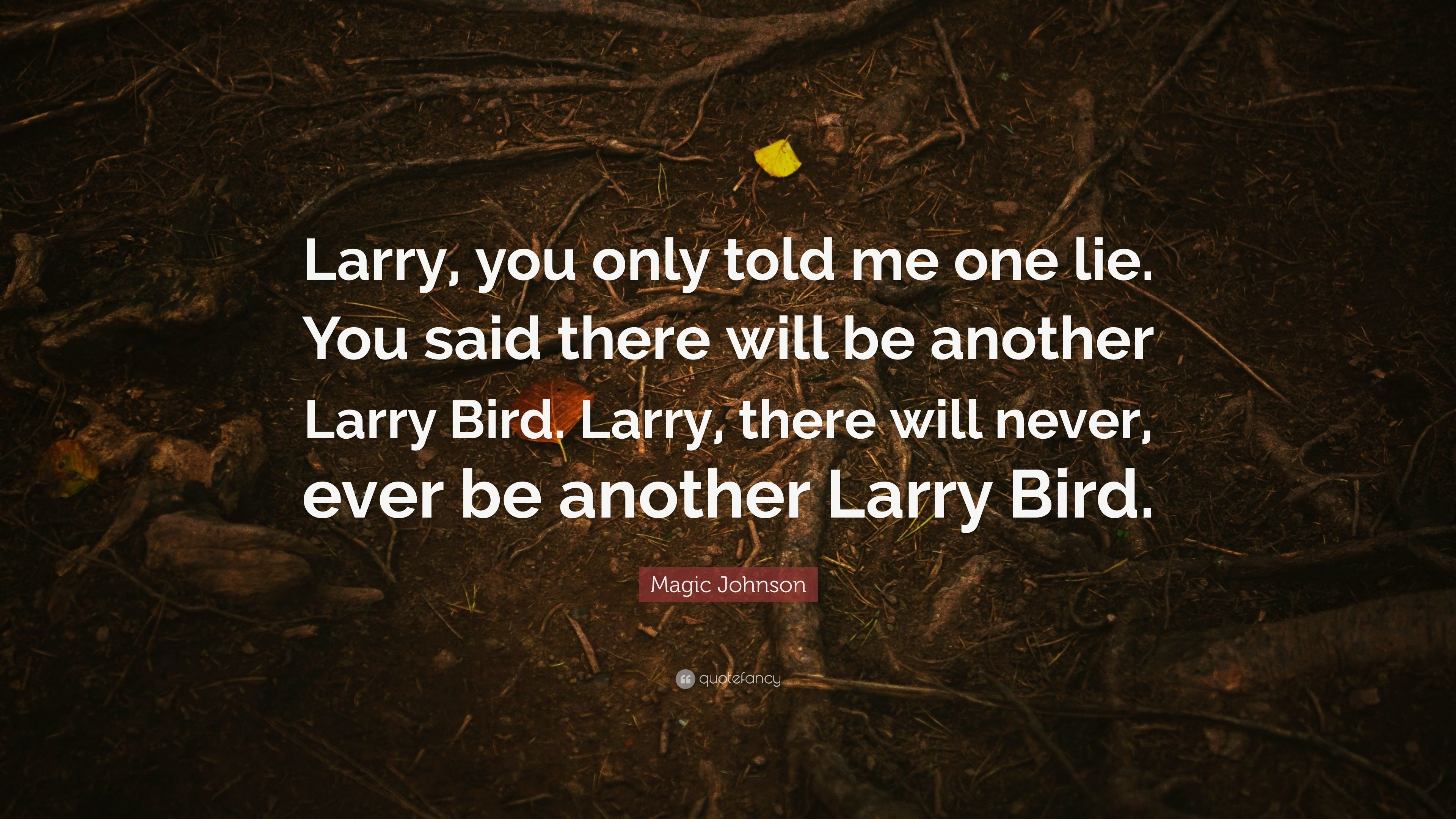 "3840x2160 Magic Johnson Quote: ""Larry, you only told me one lie. You said"