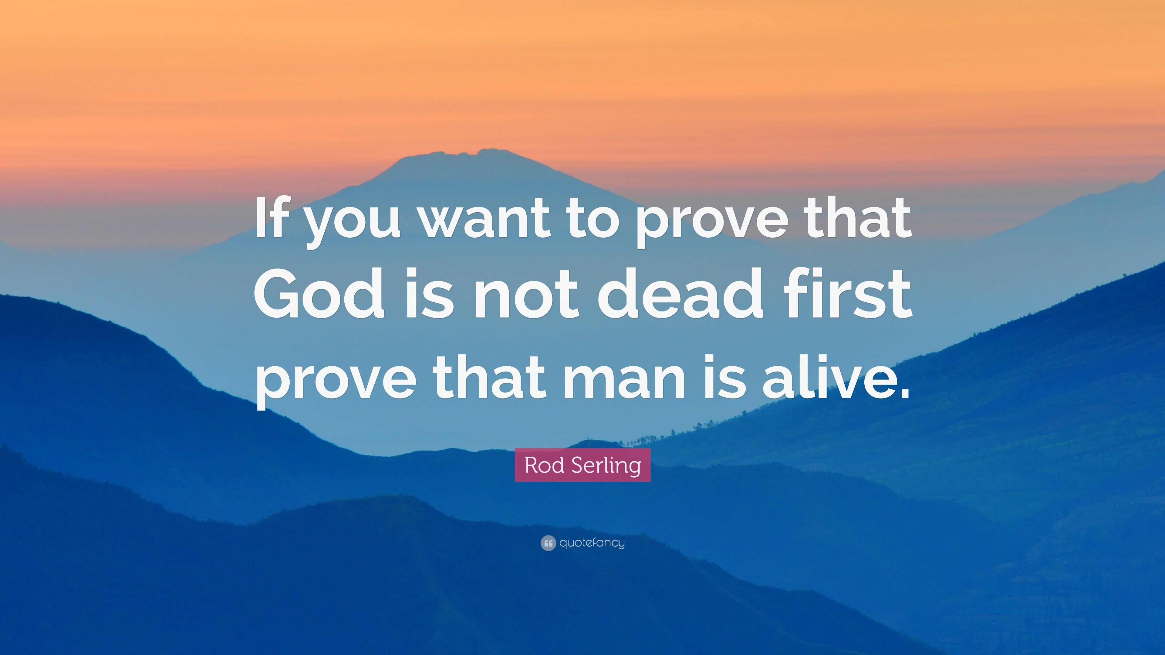 "3840x2160 Rod Serling Quote: ""If you want to prove that God is not dead first"