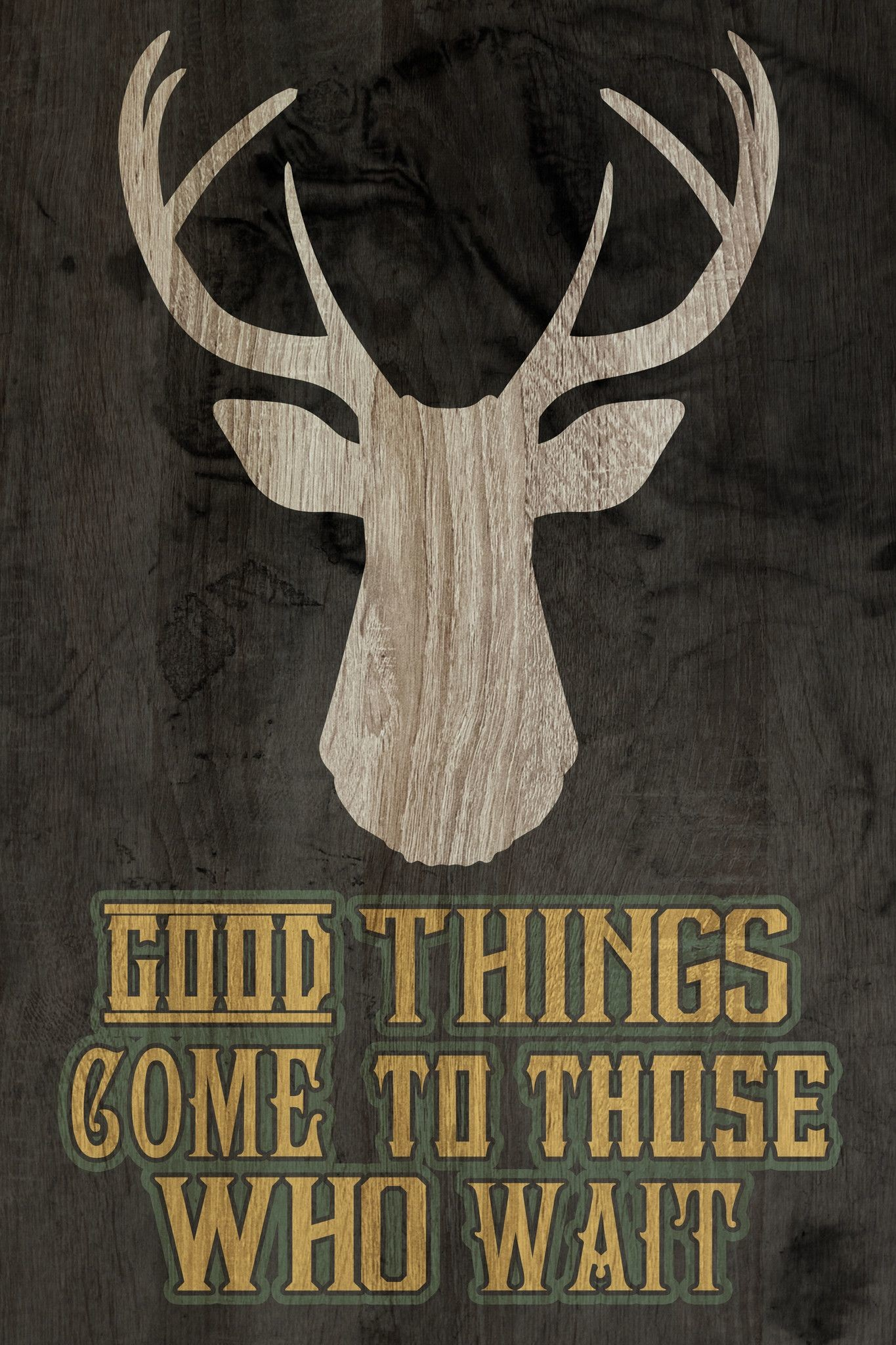 "1365x2048 ""Good Things Come to Those Who Wait"" Hunting Sign"