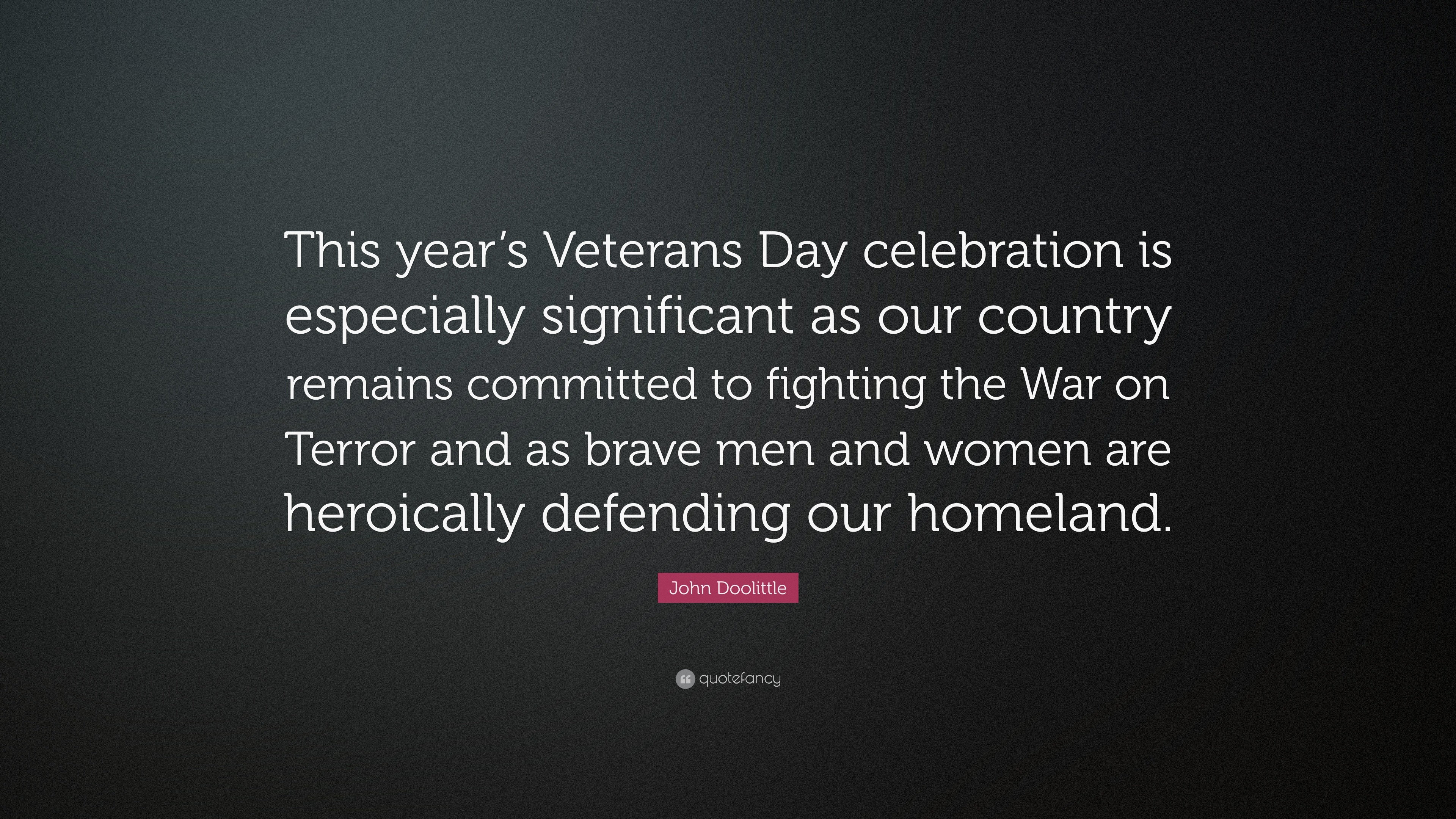"3840x2160 John Doolittle Quote: ""This year's Veterans Day celebration is especially  significant as our country"