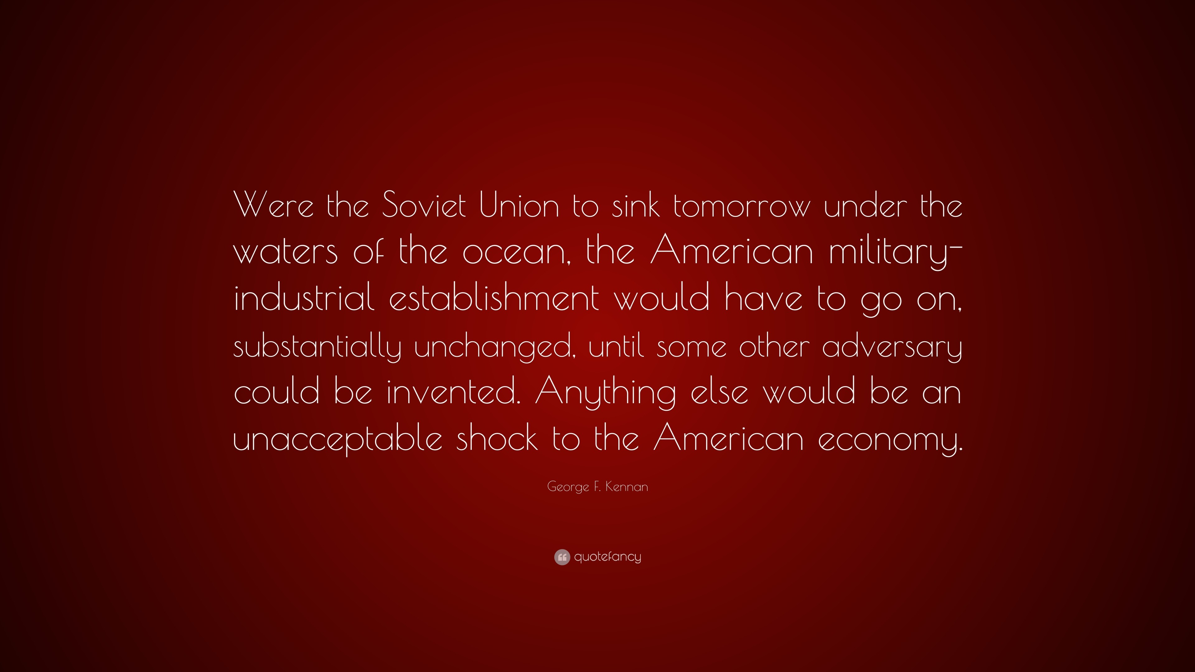 "3840x2160 George F. Kennan Quote: ""Were the Soviet Union to sink tomorrow under the"