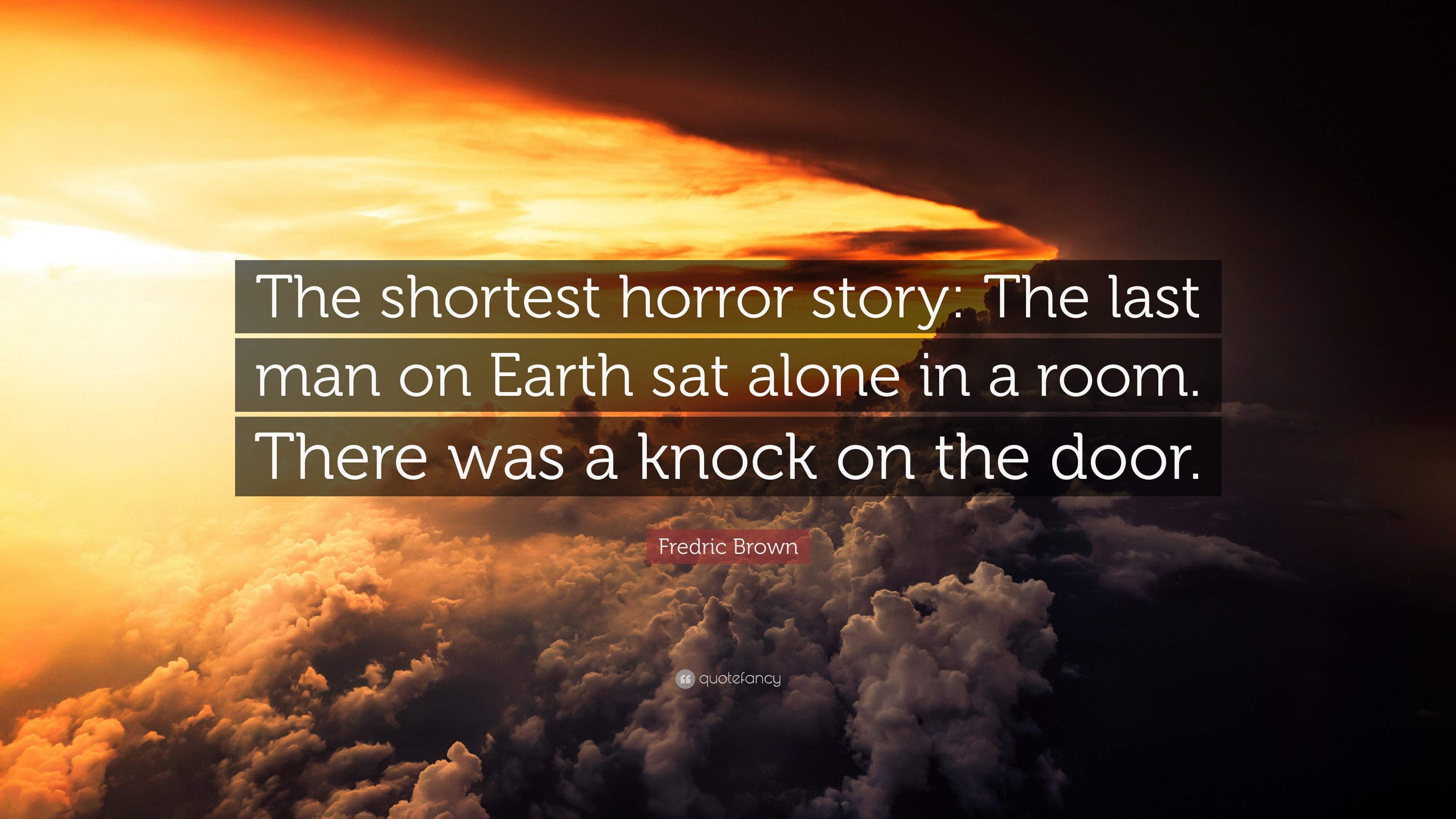 "3840x2160 Fredric Brown Quote: ""The shortest horror story: The last man on Earth sat"