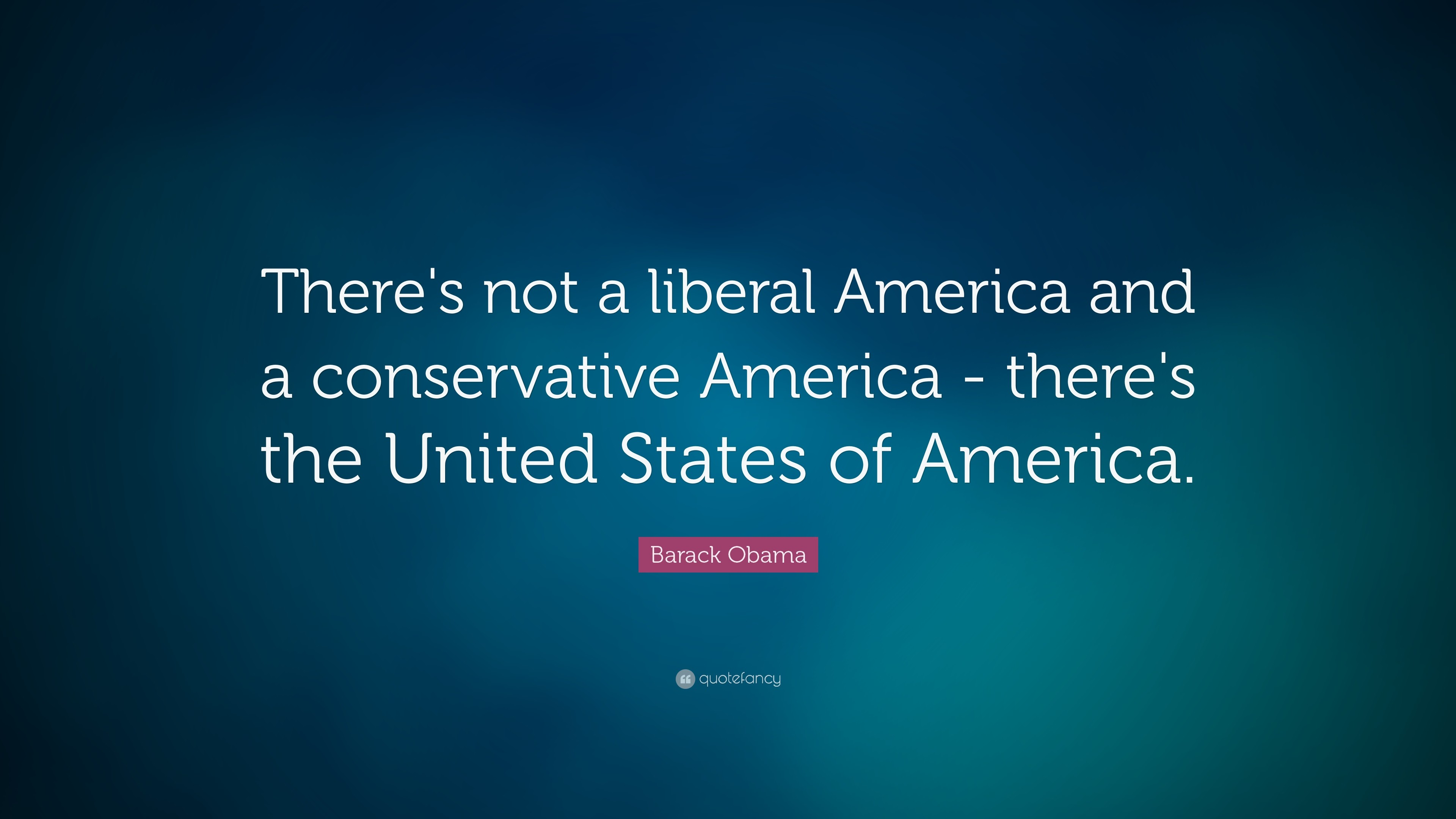"3840x2160 Barack Obama Quote: ""There's not a liberal America and a conservative  America - there's"