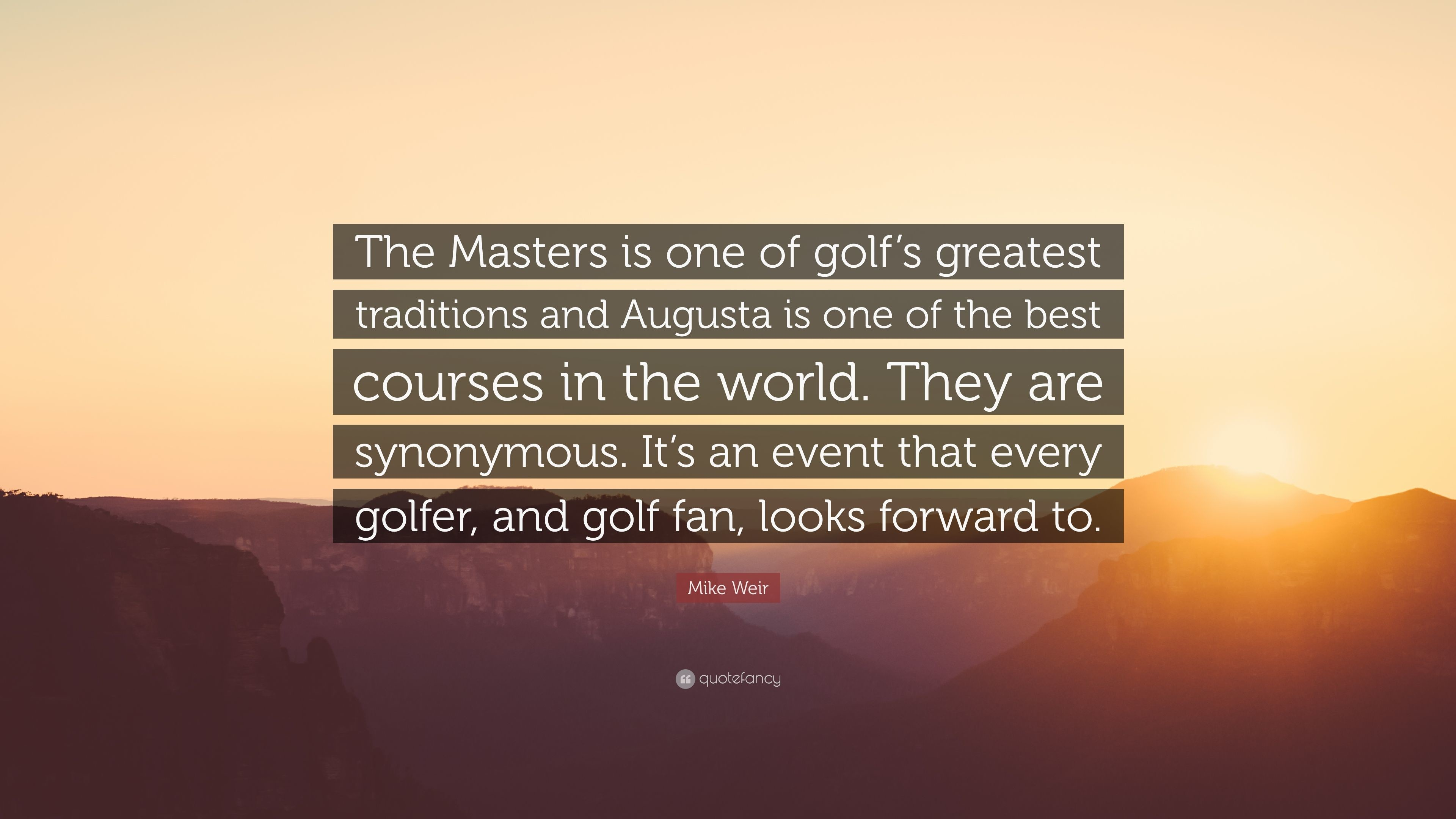 "3840x2160 Mike Weir Quote: ""The Masters is one of golf's greatest traditions and  Augusta is"