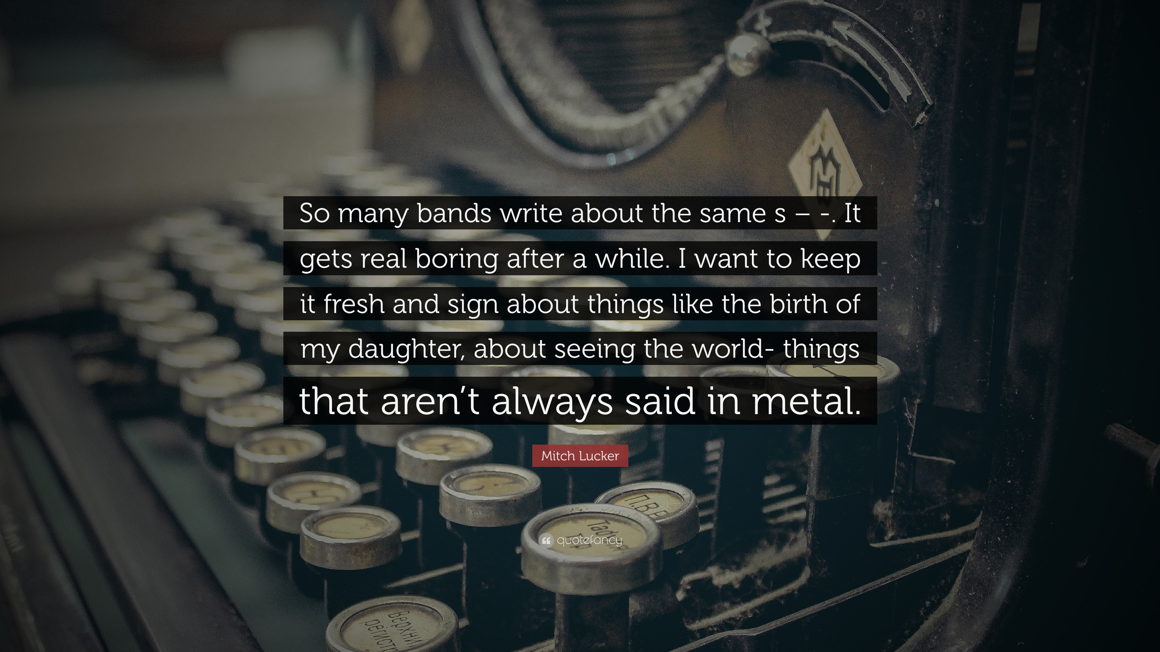 "3840x2160 Mitch Lucker Quote: ""So many bands write about the same s – -."