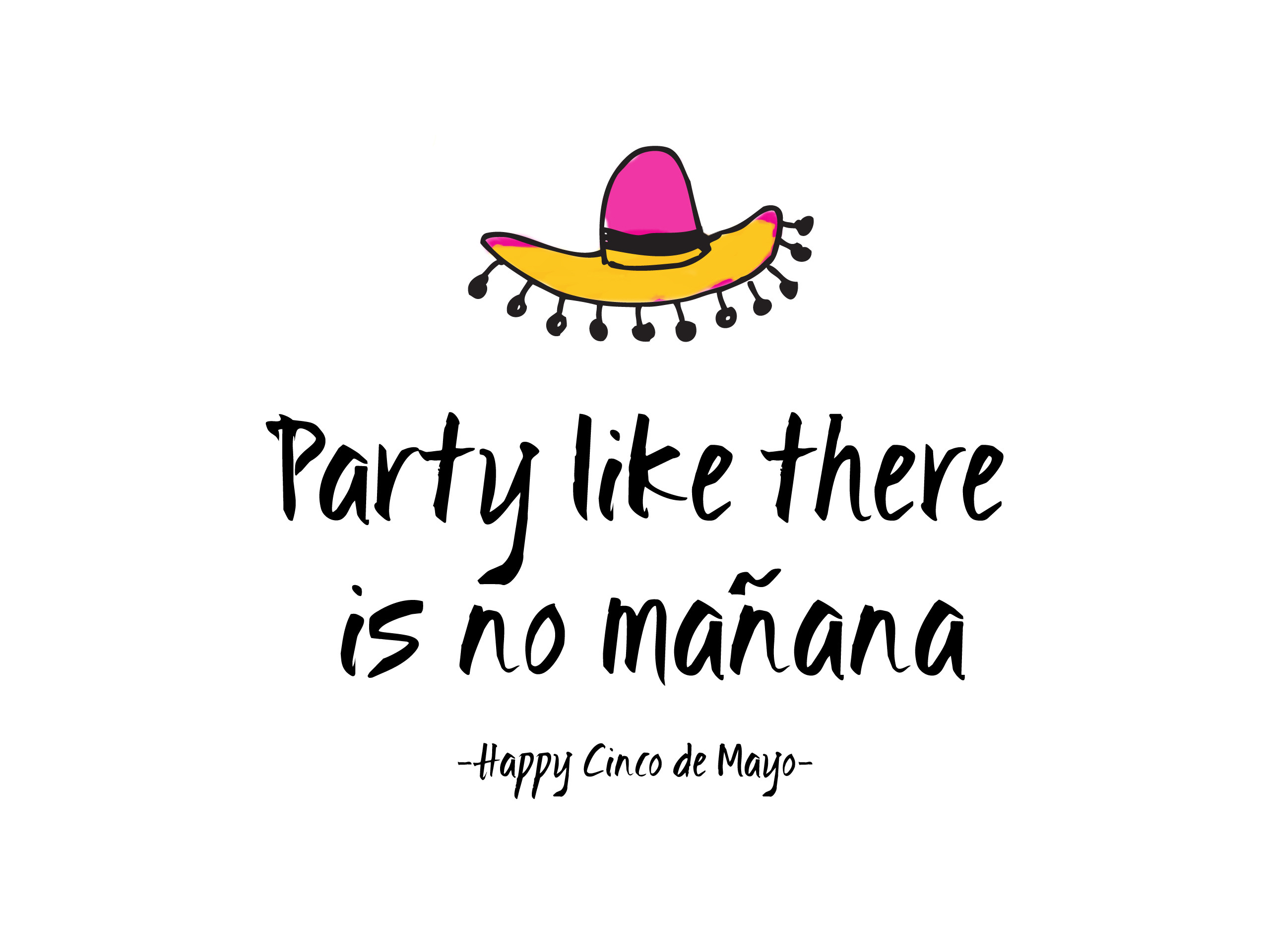 2560x1920 Party like there is no mañana Wallpaper — Desktop | Tablet | Phone Cinco De  Mayo ...