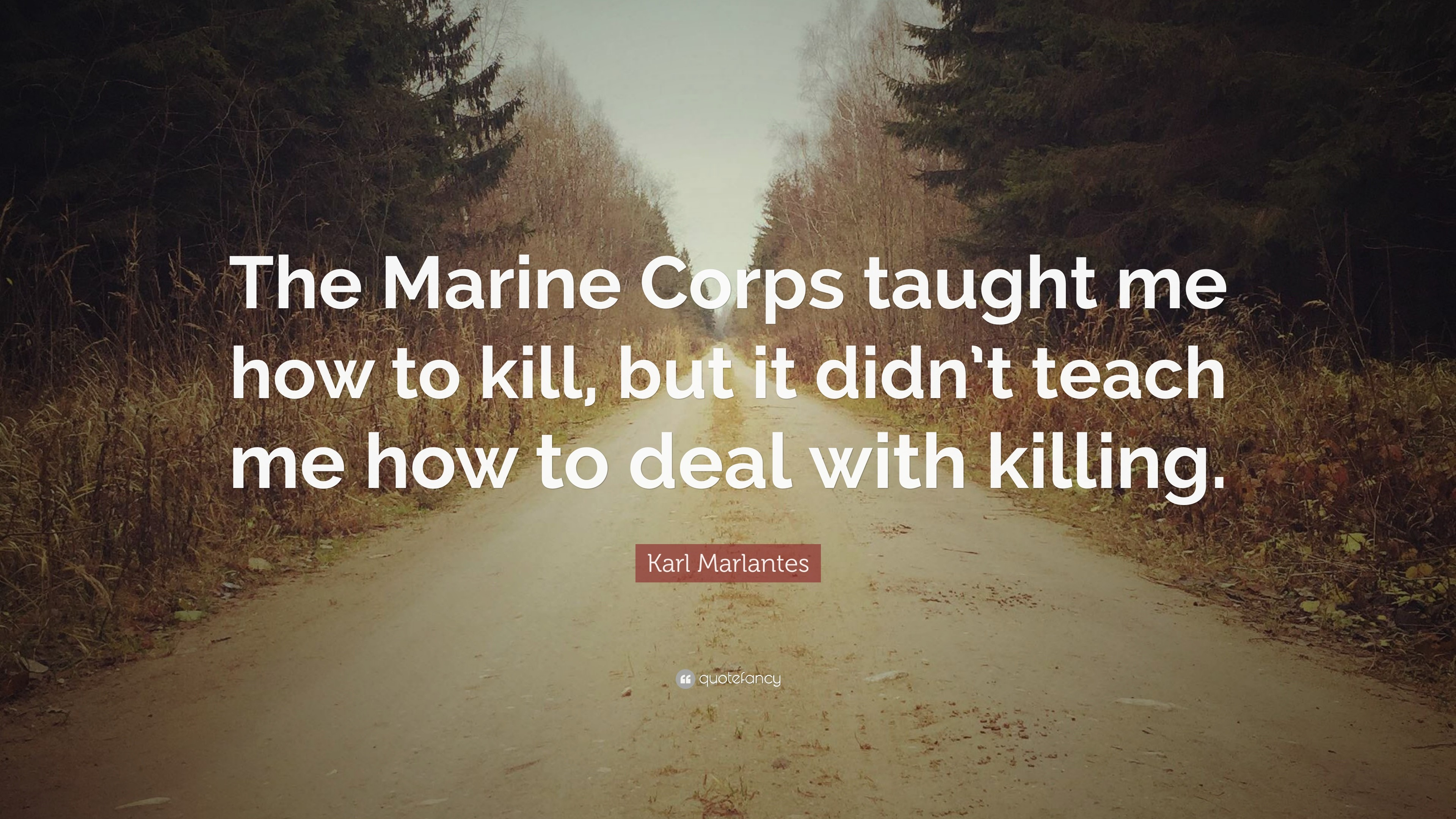 "3840x2160 Karl Marlantes Quote: ""The Marine Corps taught me how to kill, but it"