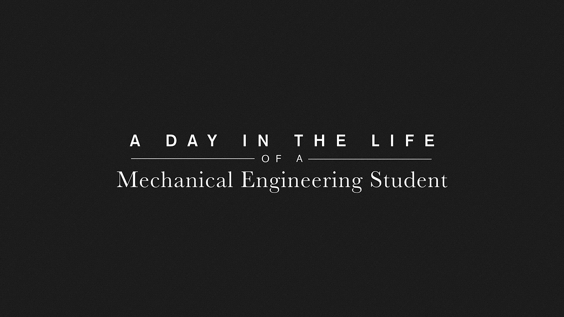 1920x1080 A Day in the Life of a Mechanical Engineering Student