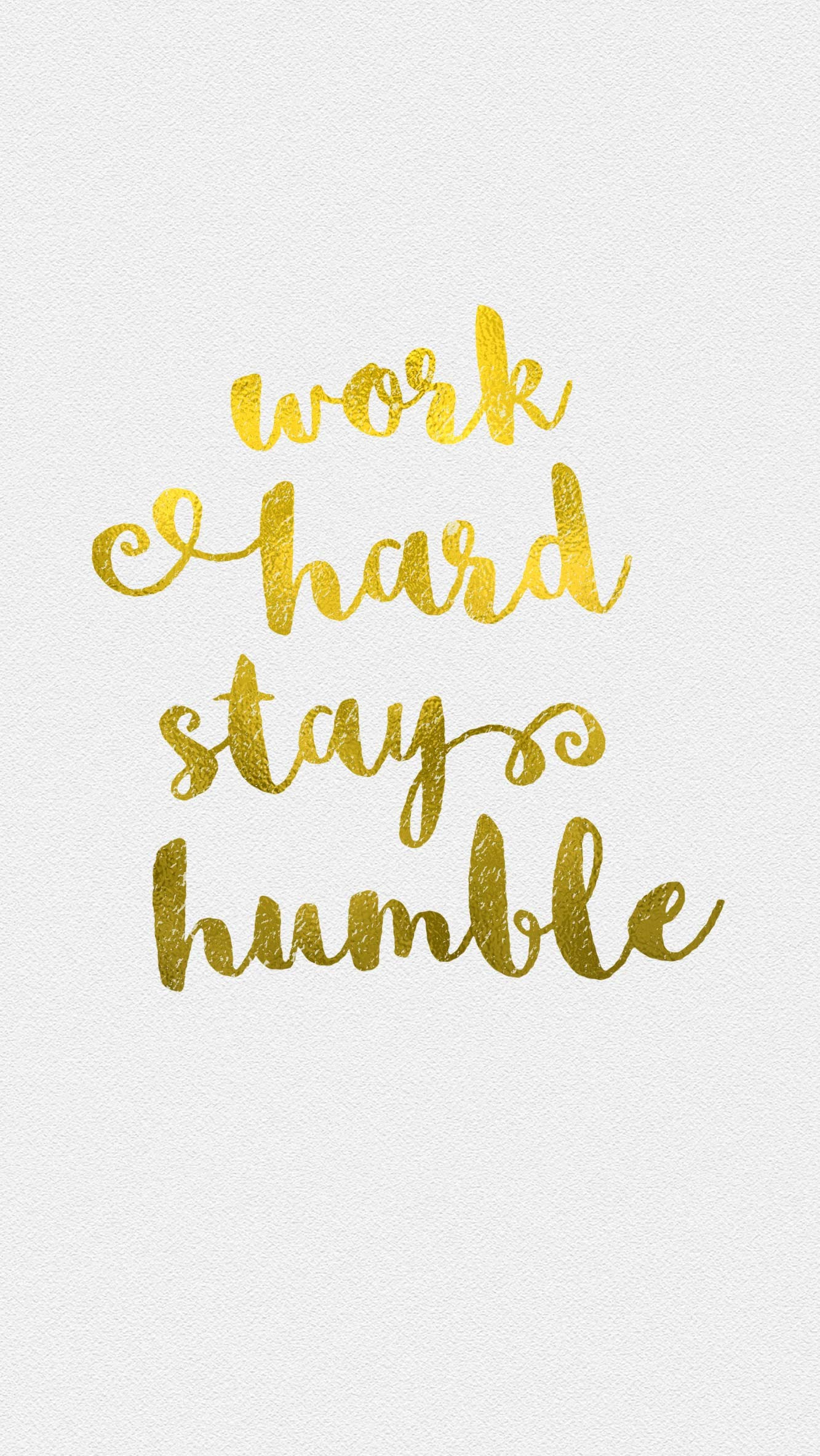 1333x2367 White gld Work Humble iphone wallpaper phone background lock screen | quote  me please | Pinterest | Screens, Wallpaper and Phone