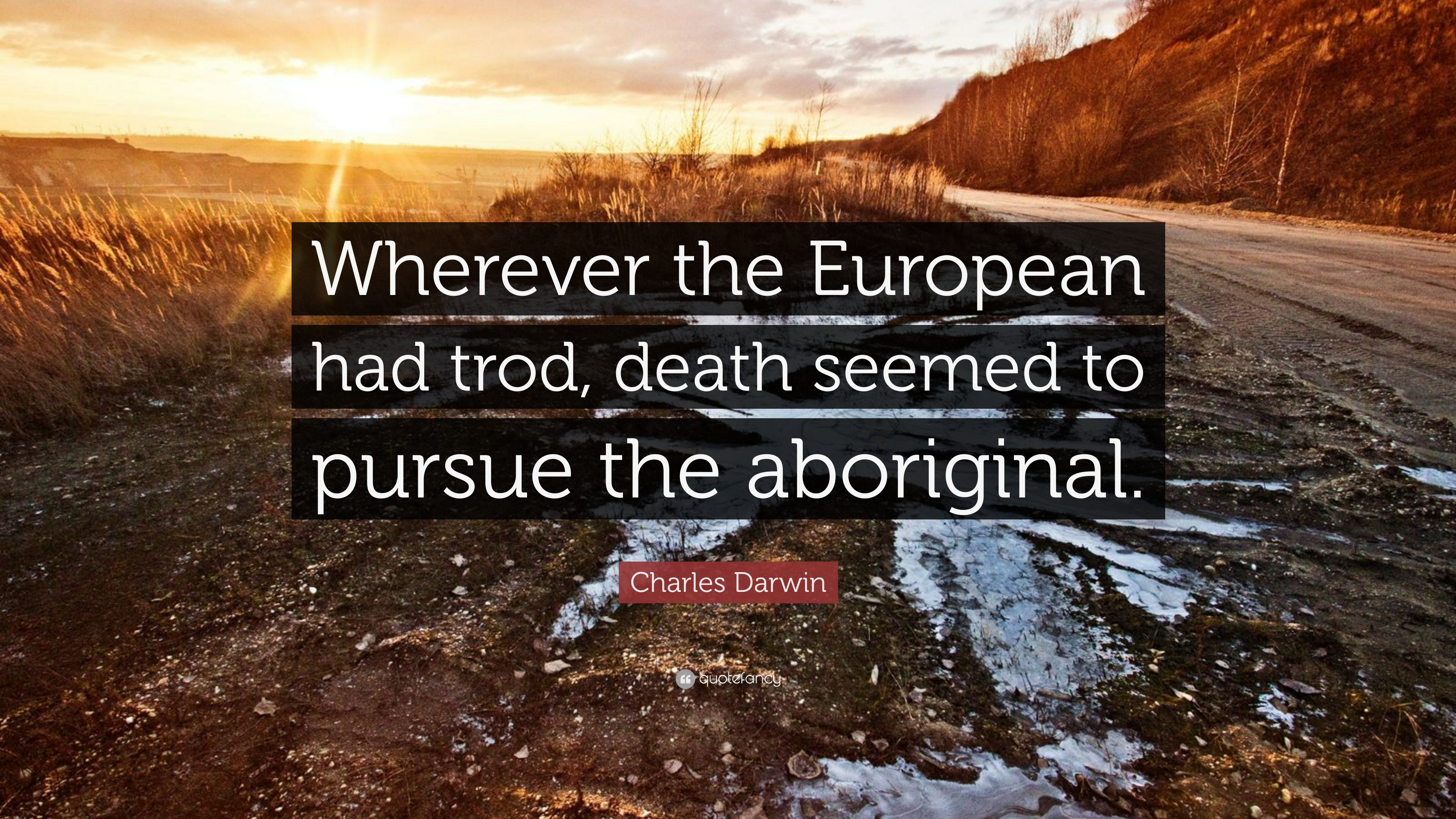 "3840x2160 Charles Darwin Quote: ""Wherever the European had trod, death seemed to  pursue the"