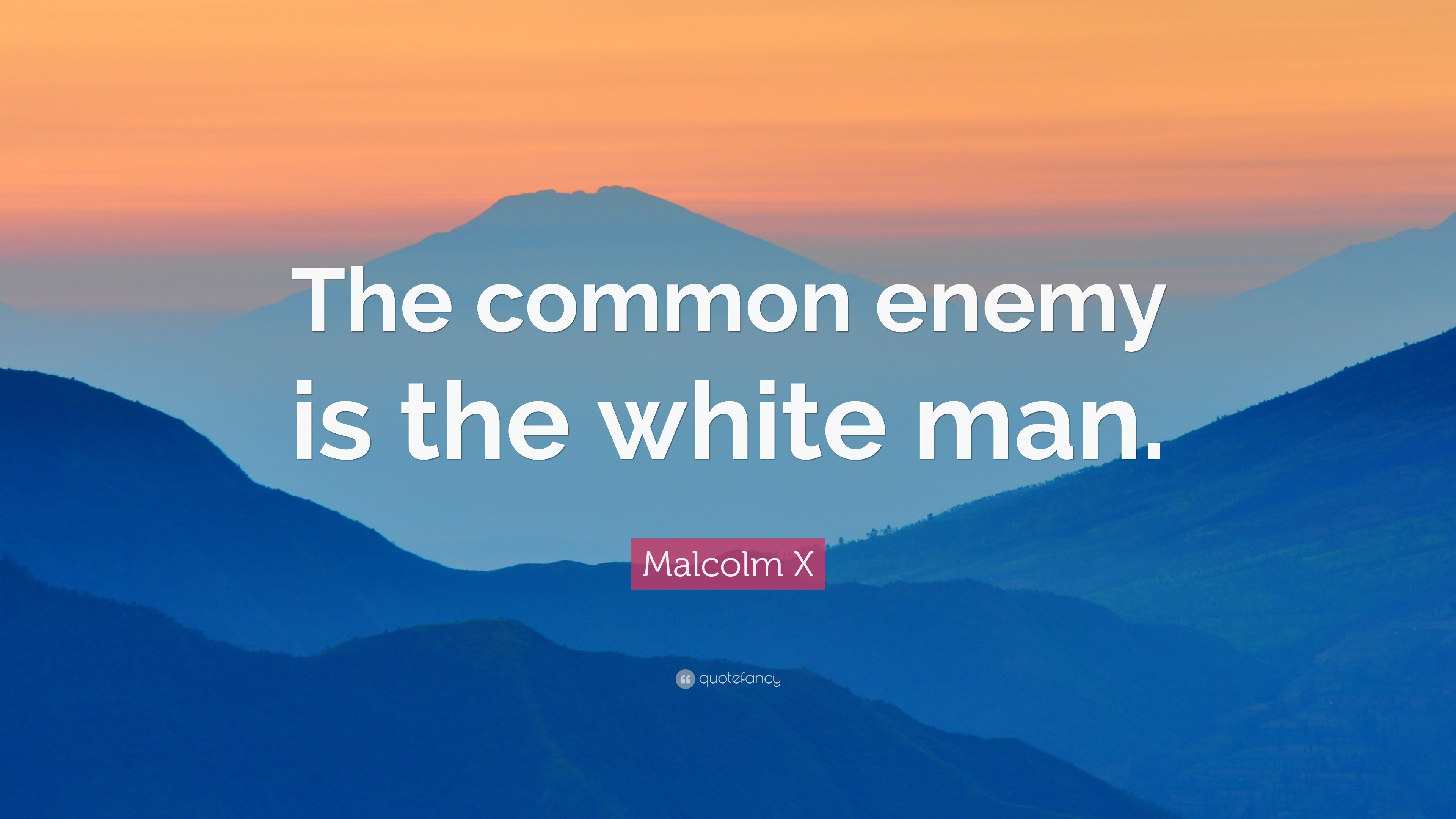 "3840x2160 Malcolm X Quote: ""The common enemy is the white man."""