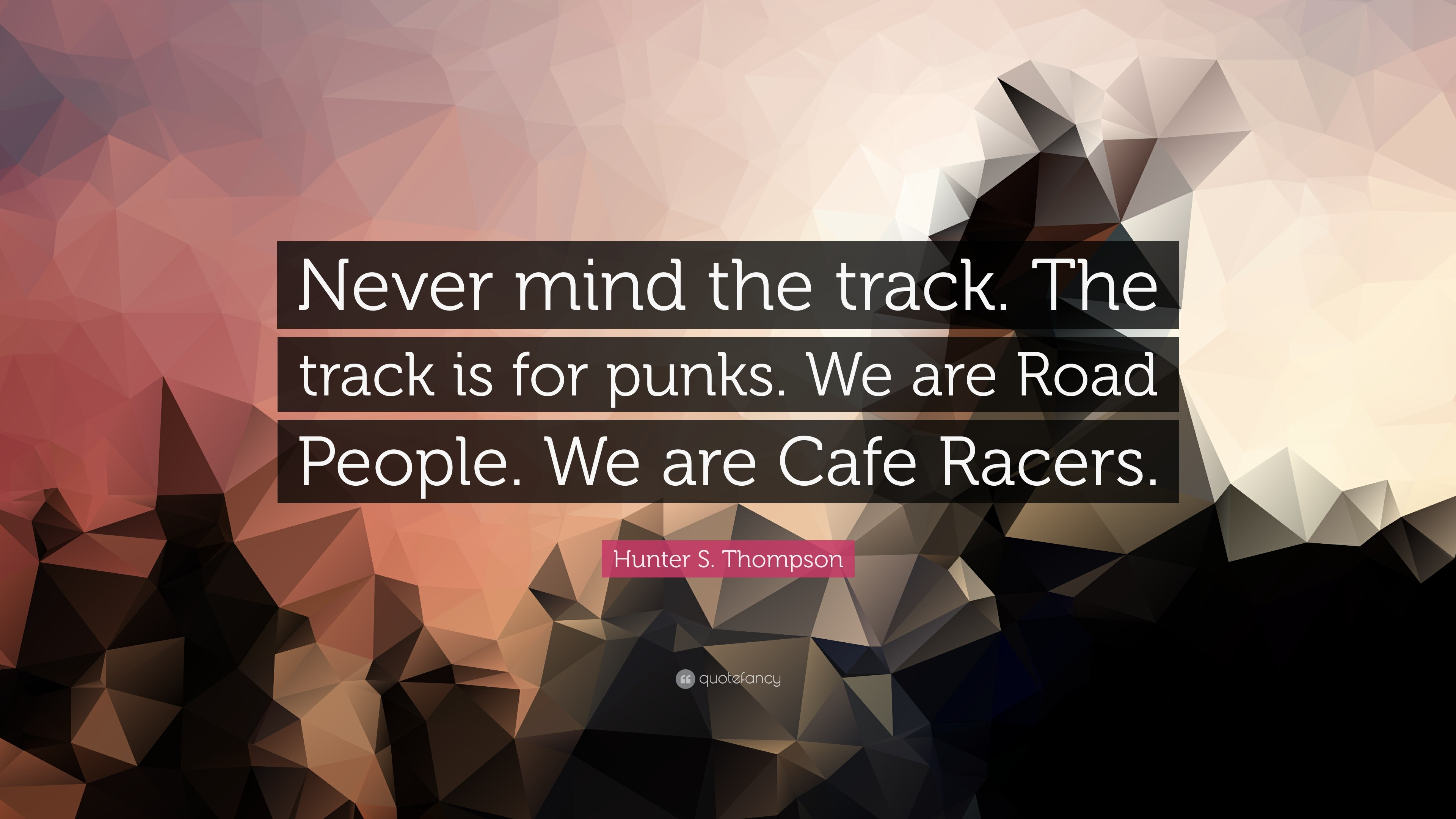 "3840x2160 Hunter S. Thompson Quote: ""Never mind the track. The track is for"