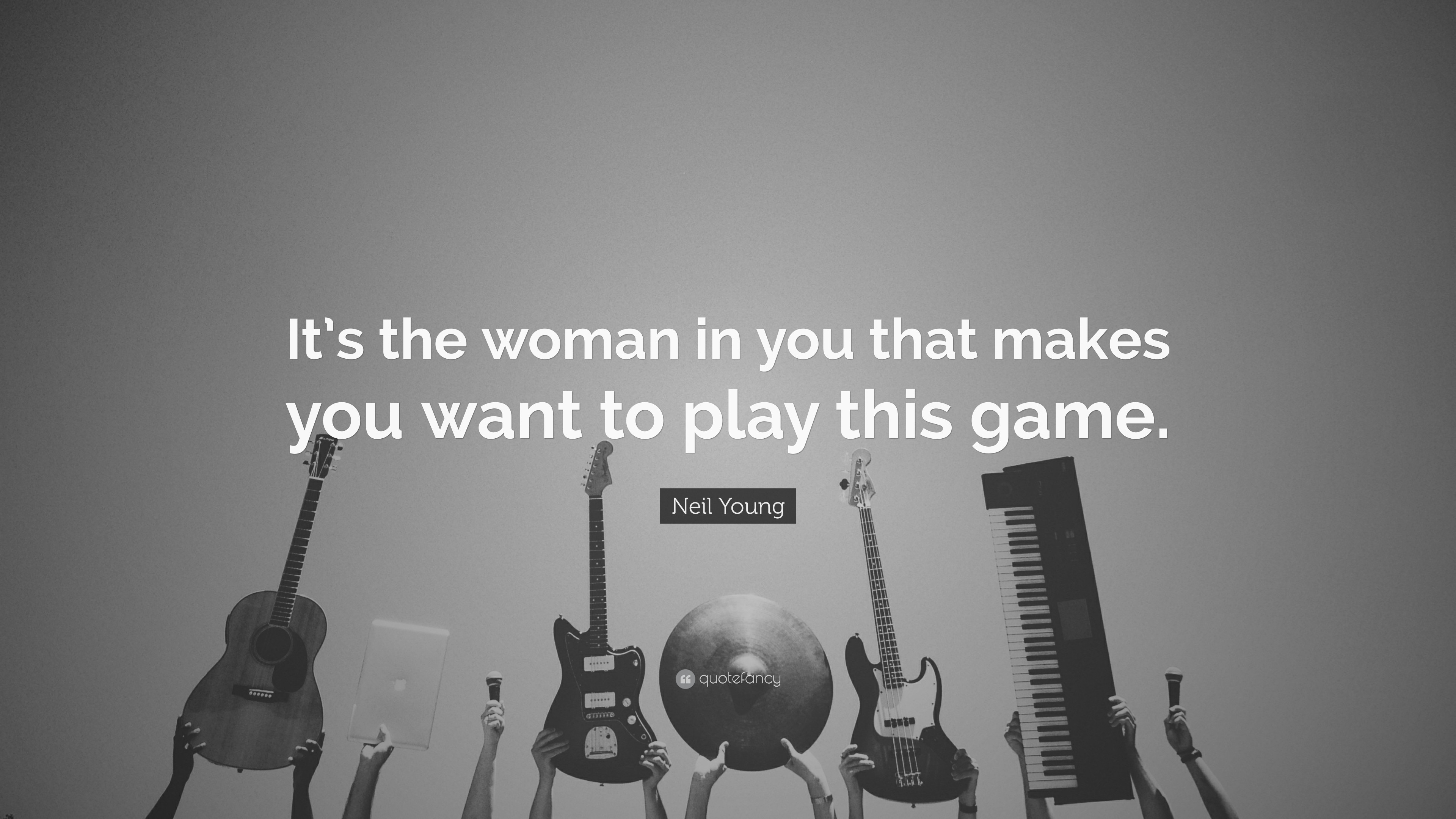 "3840x2160 Neil Young Quote: ""It's the woman in you that makes you want to play"