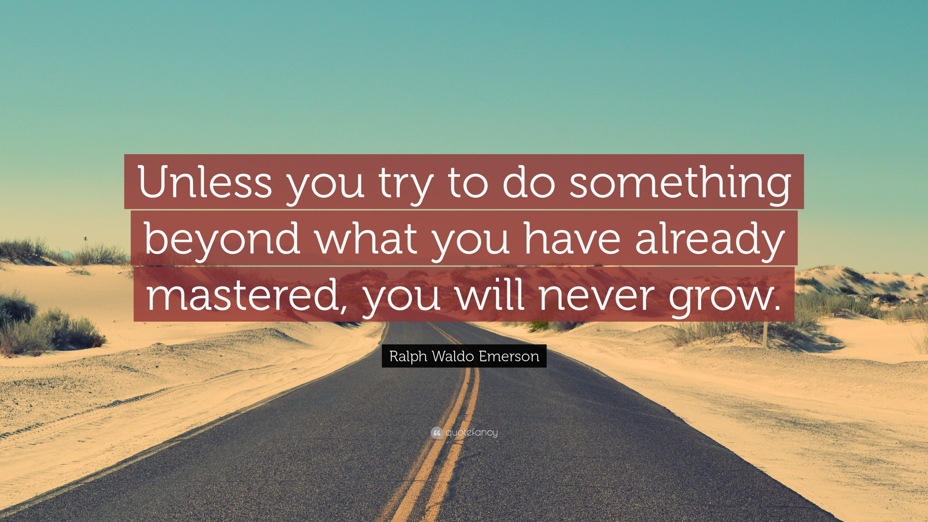 "3840x2160 Ralph Waldo Emerson Quote: ""Unless you try to do something beyond what you  have"