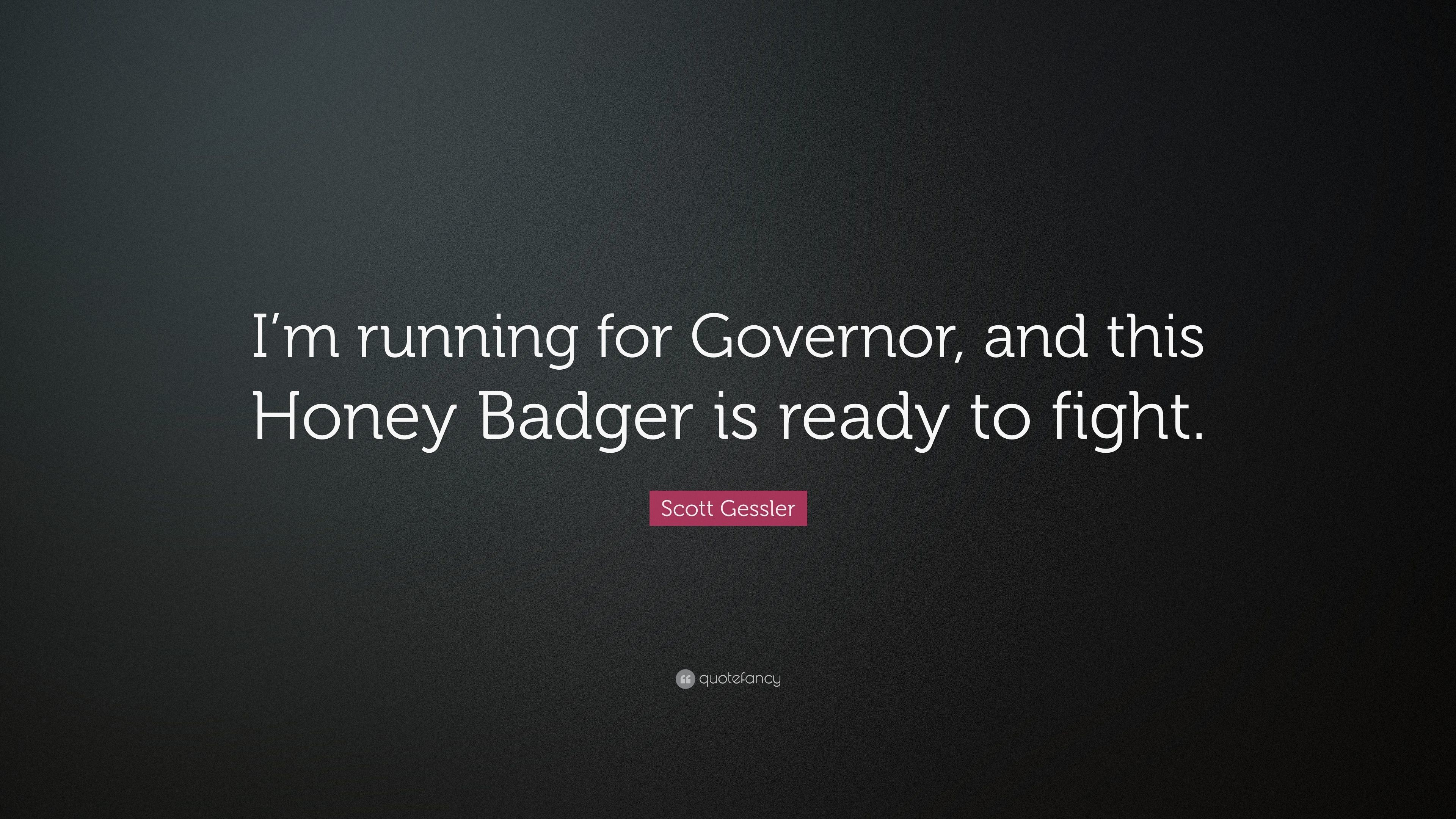 "3840x2160 Scott Gessler Quote: ""I'm running for Governor, and this Honey Badger"